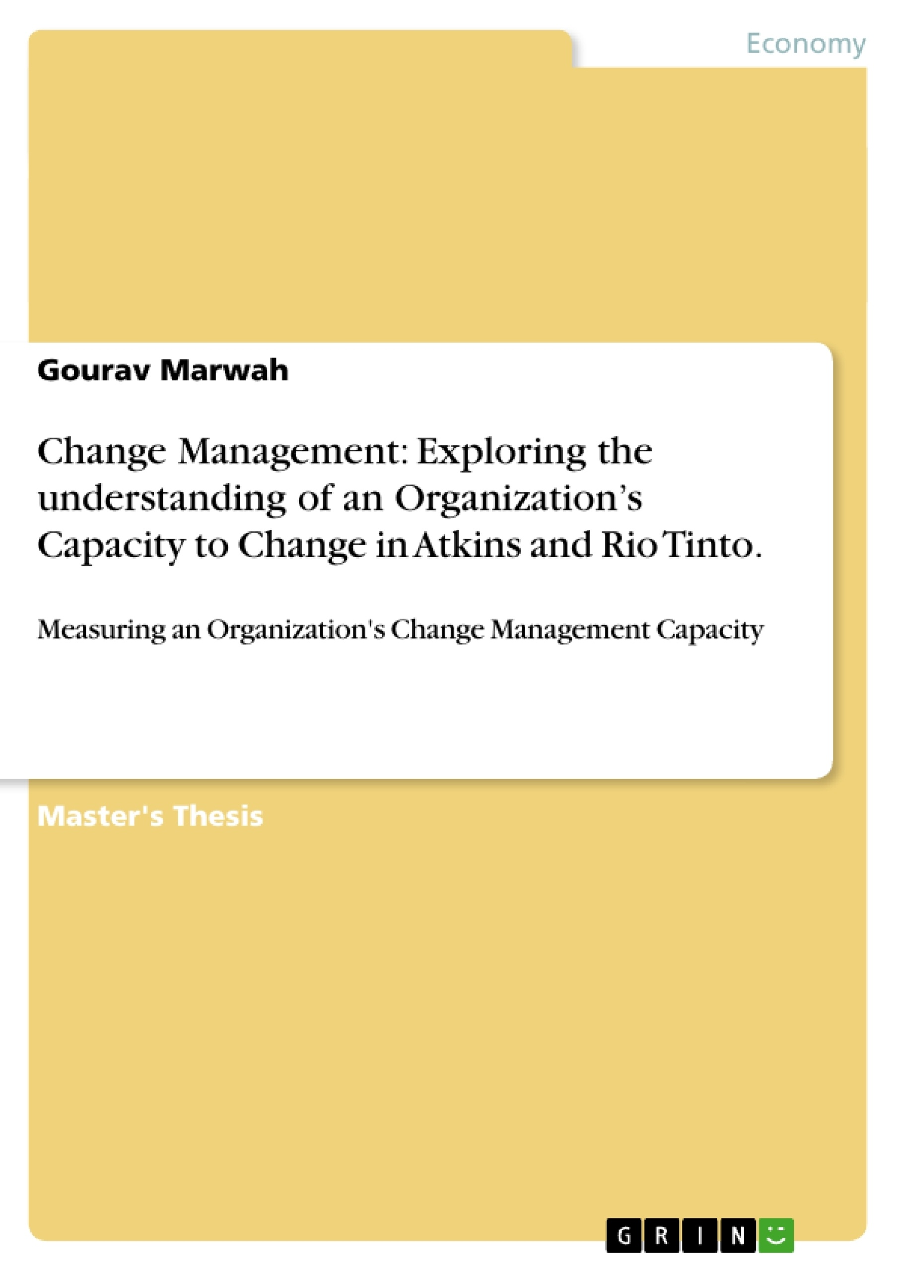 Title: Change Management: Exploring the understanding of an Organization's Capacity to Change in Atkins and Rio Tinto.