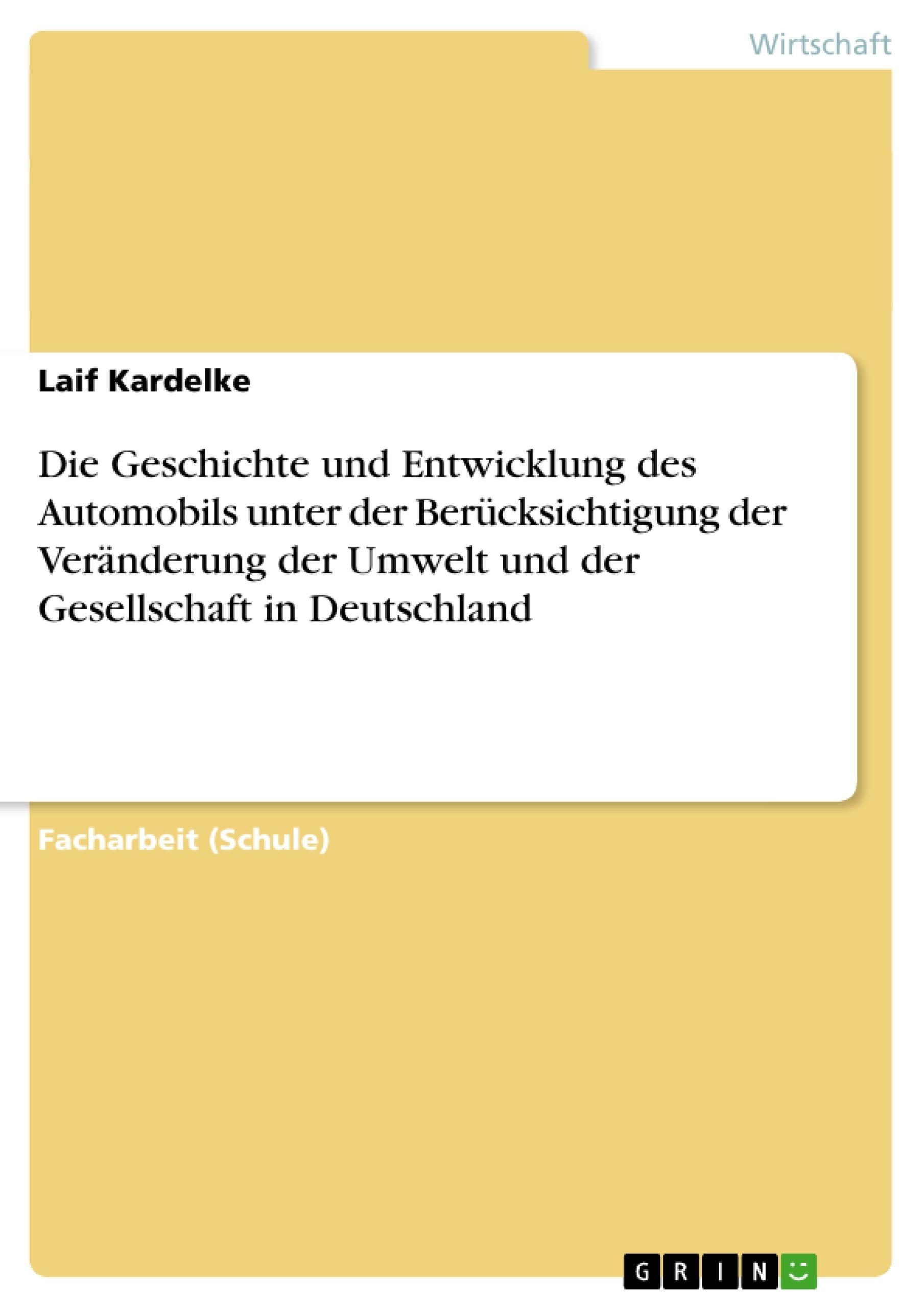 Titel: Die Geschichte und Entwicklung des Automobils unter der Berücksichtigung der Veränderung der Umwelt und der Gesellschaft in Deutschland