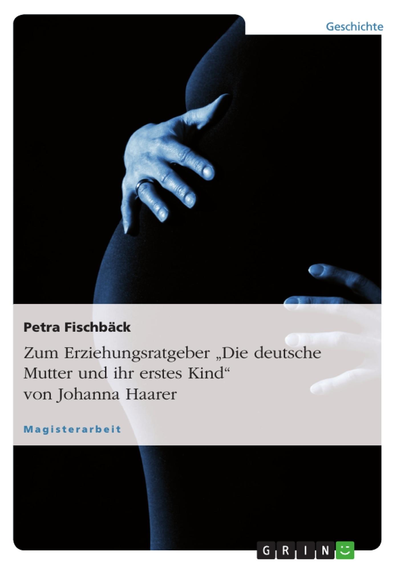 """Titel: Zum Erziehungsratgeber """"Die deutsche Mutter und ihr erstes Kind"""" von Johanna Haarer"""