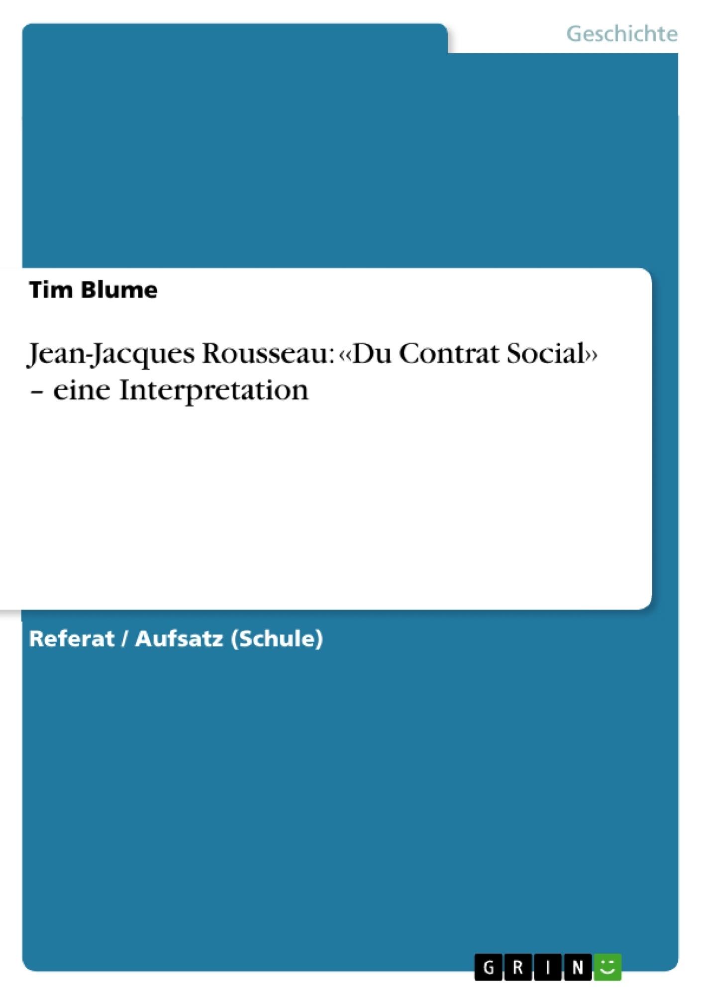 Titel: Jean-Jacques Rousseau: ‹‹Du Contrat Social›› – eine Interpretation