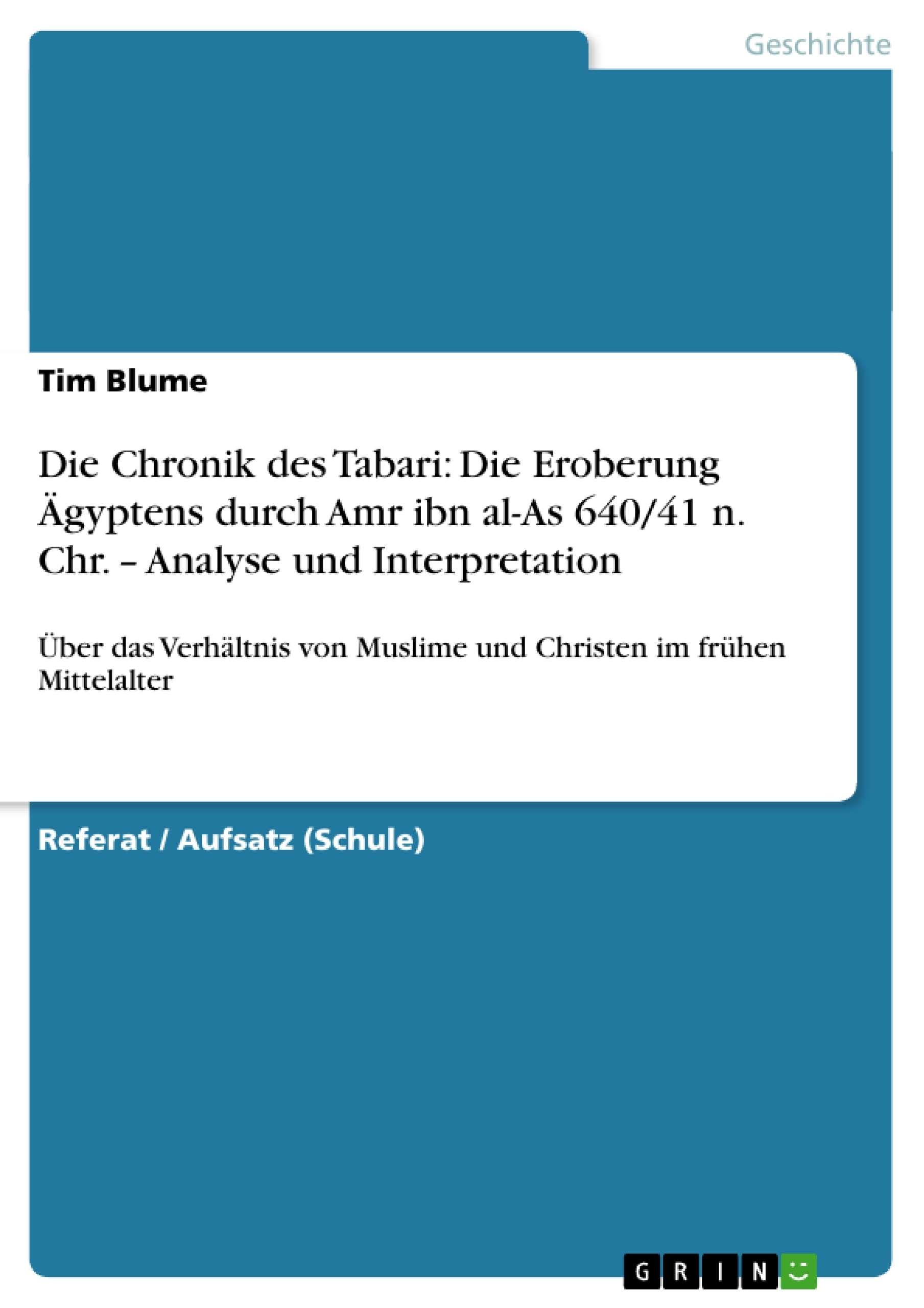 Titel: Die Chronik des Tabari: Die Eroberung Ägyptens durch Amr ibn al-As 640/41 n. Chr. – Analyse und Interpretation