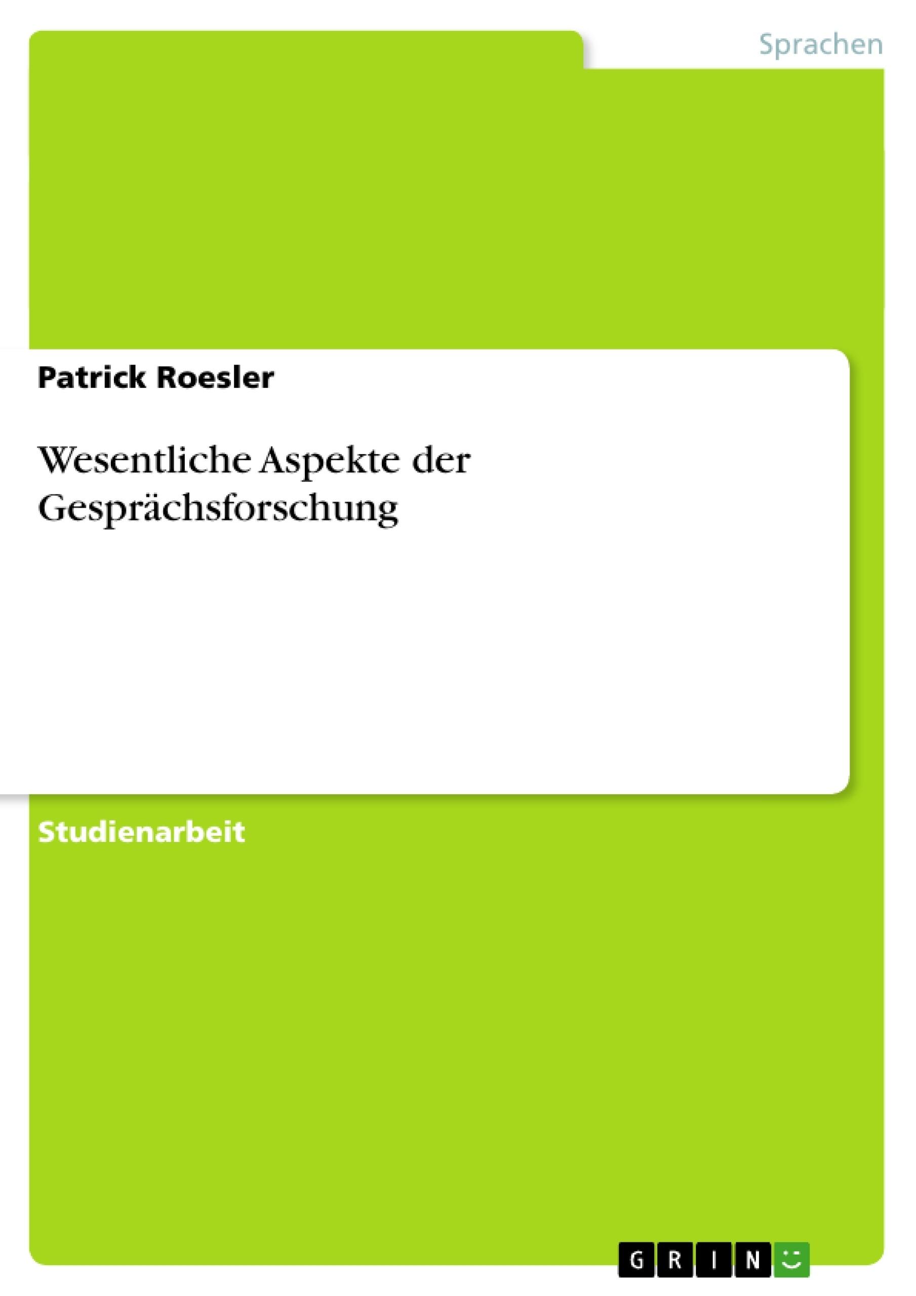 Titel: Wesentliche Aspekte der Gesprächsforschung