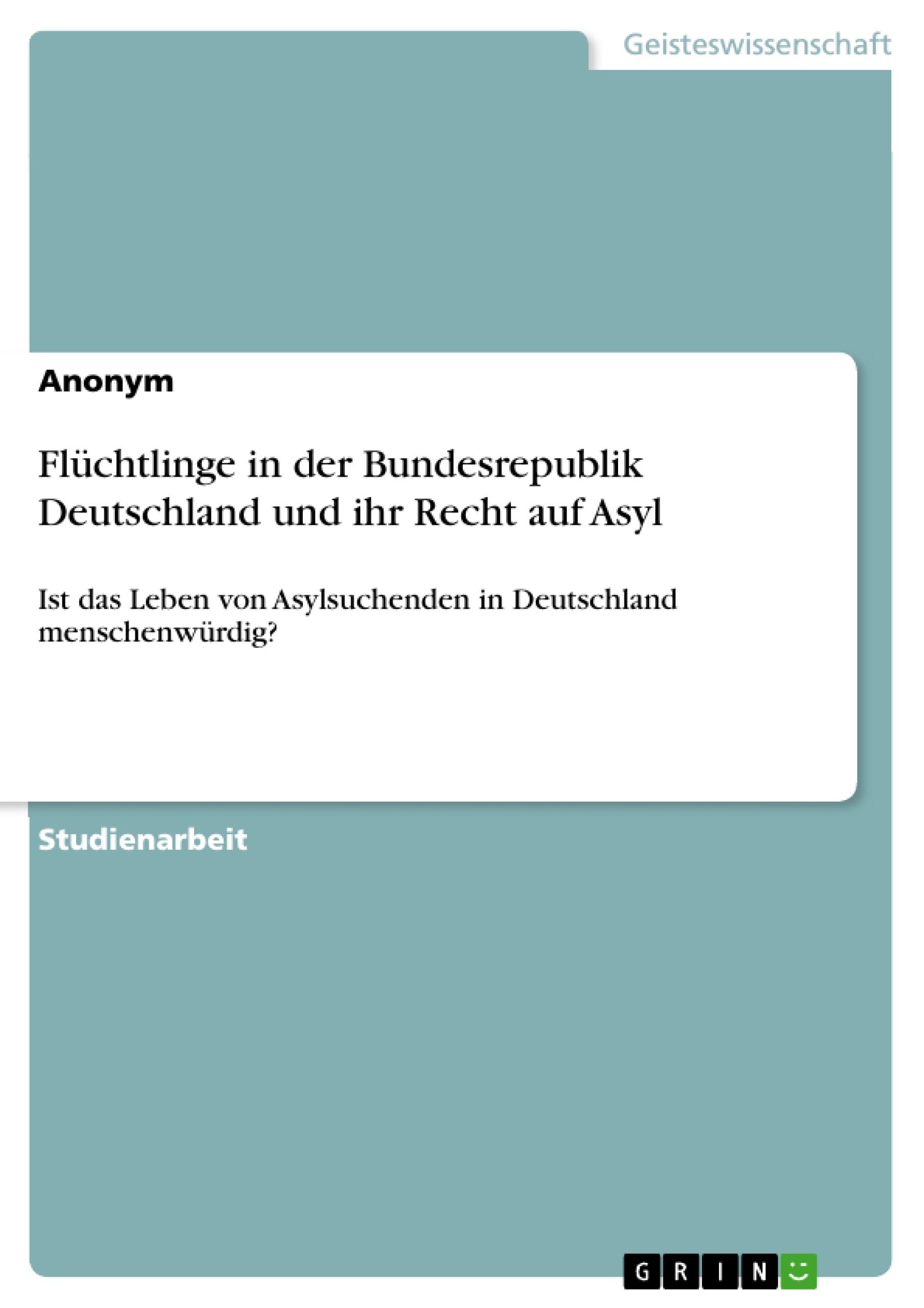 Titel: Flüchtlinge in der Bundesrepublik Deutschland und ihr Recht auf Asyl