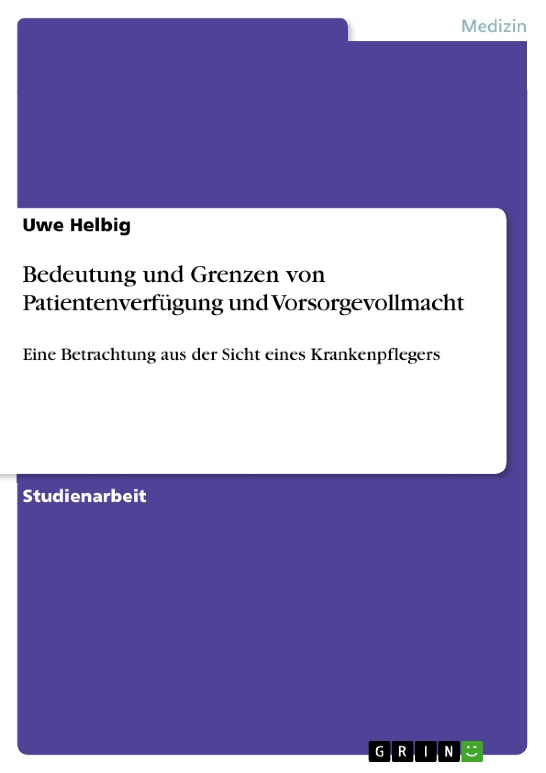 Titel: Bedeutung und Grenzen von Patientenverfügung und Vorsorgevollmacht