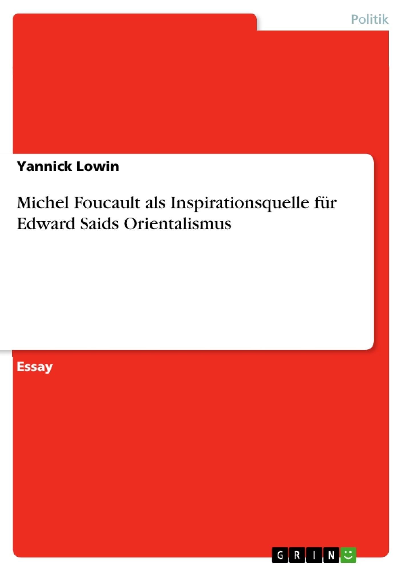 Titel: Michel Foucault als Inspirationsquelle für Edward Saids Orientalismus