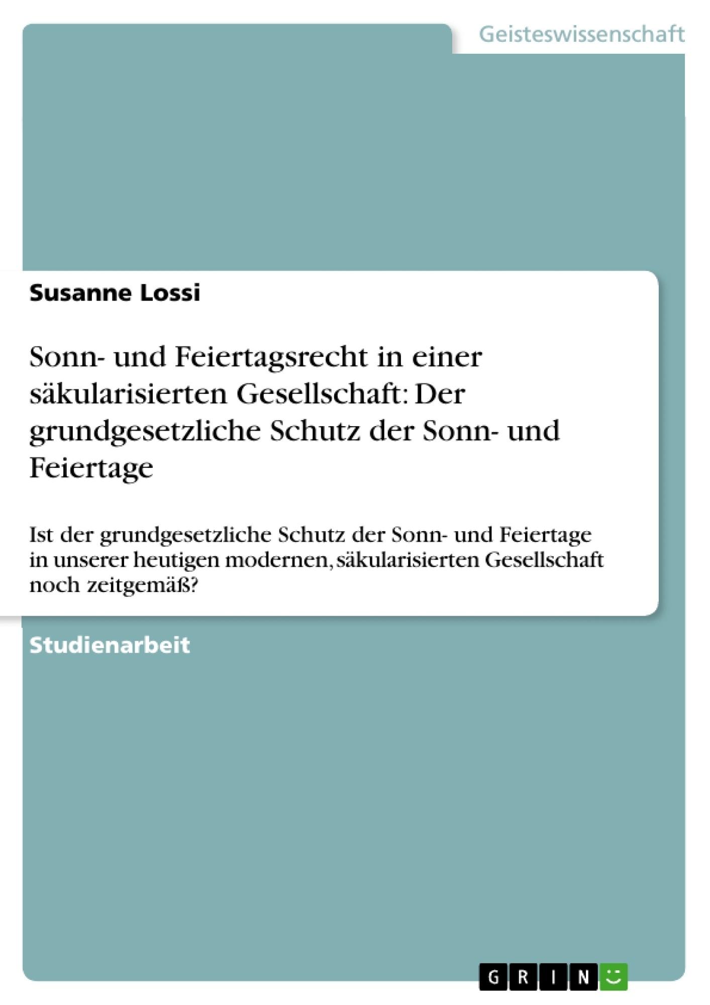 Titel: Sonn- und Feiertagsrecht in einer säkularisierten Gesellschaft: Der grundgesetzliche Schutz der Sonn- und Feiertage