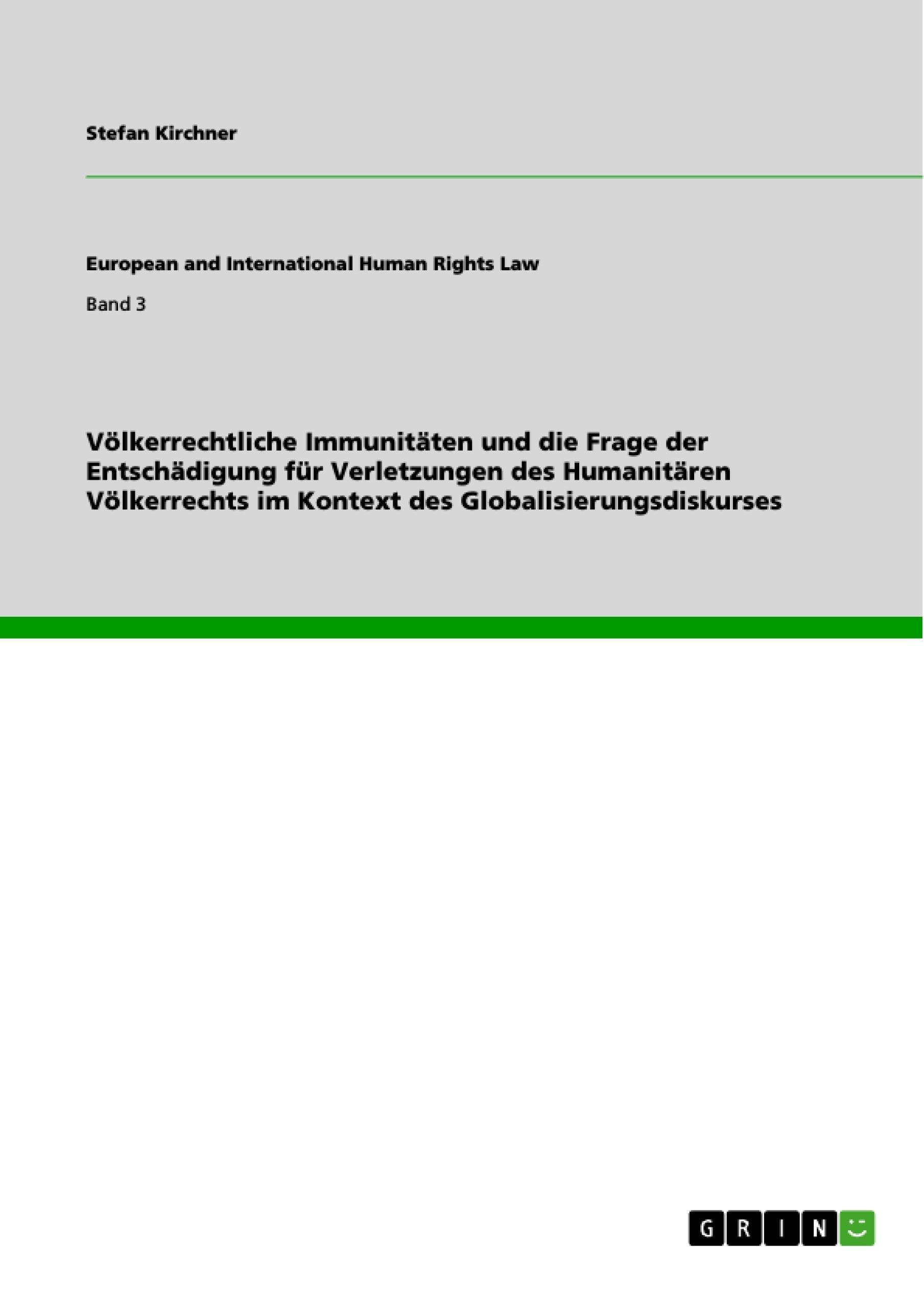 Titel: Völkerrechtliche Immunitäten und die Frage der Entschädigung für Verletzungen des Humanitären Völkerrechts im Kontext des Globalisierungsdiskurses