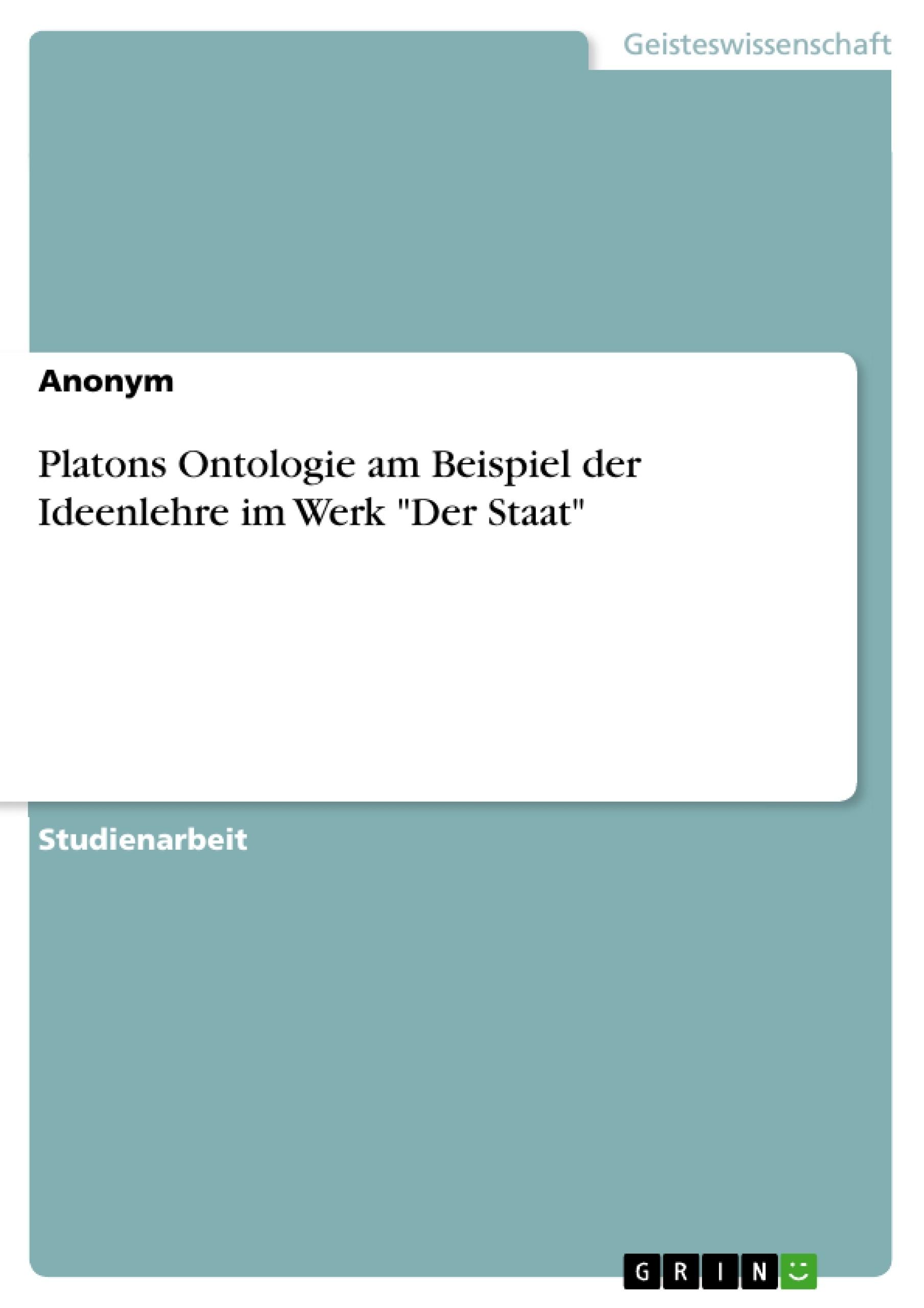 """Titel: Platons Ontologie am Beispiel der Ideenlehre im Werk """"Der Staat"""""""