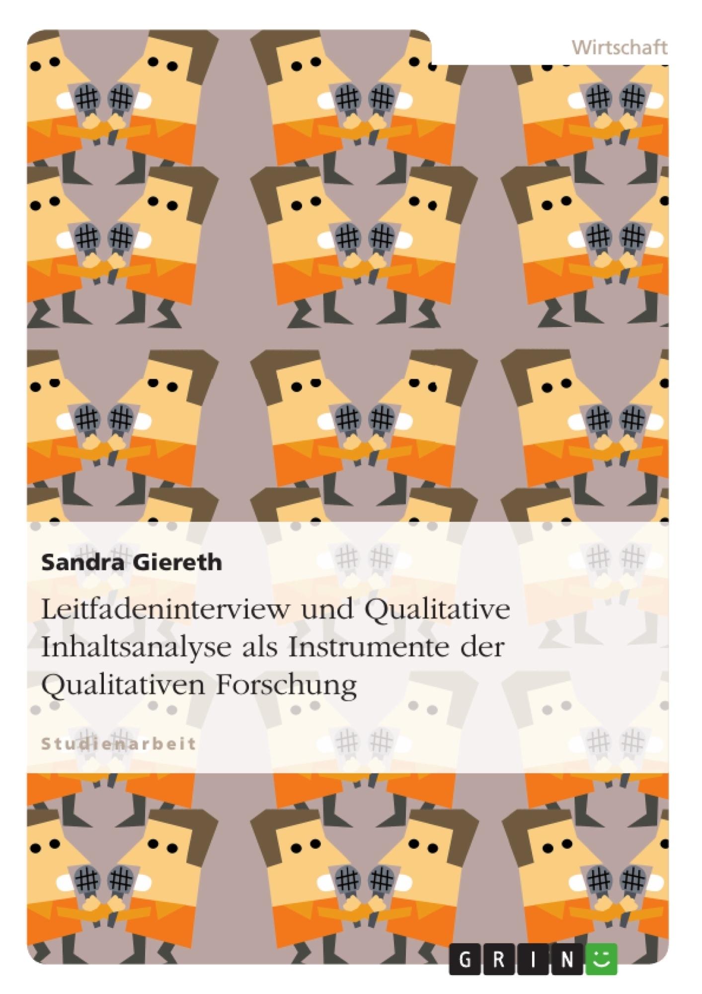 Titel: Leitfadeninterview und Qualitative Inhaltsanalyse als Instrumente der Qualitativen Forschung