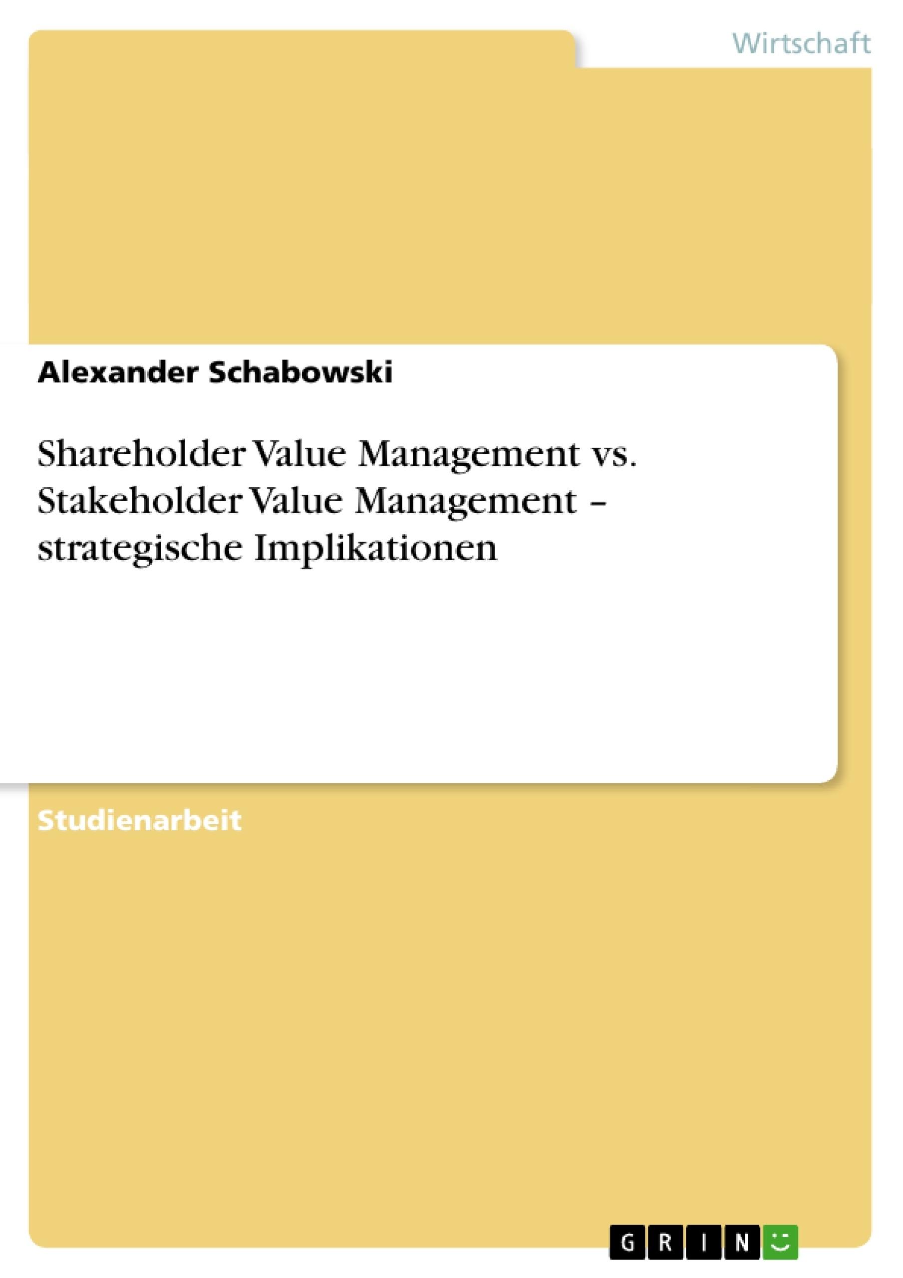 Titel: Shareholder Value Management vs. Stakeholder Value Management – strategische Implikationen
