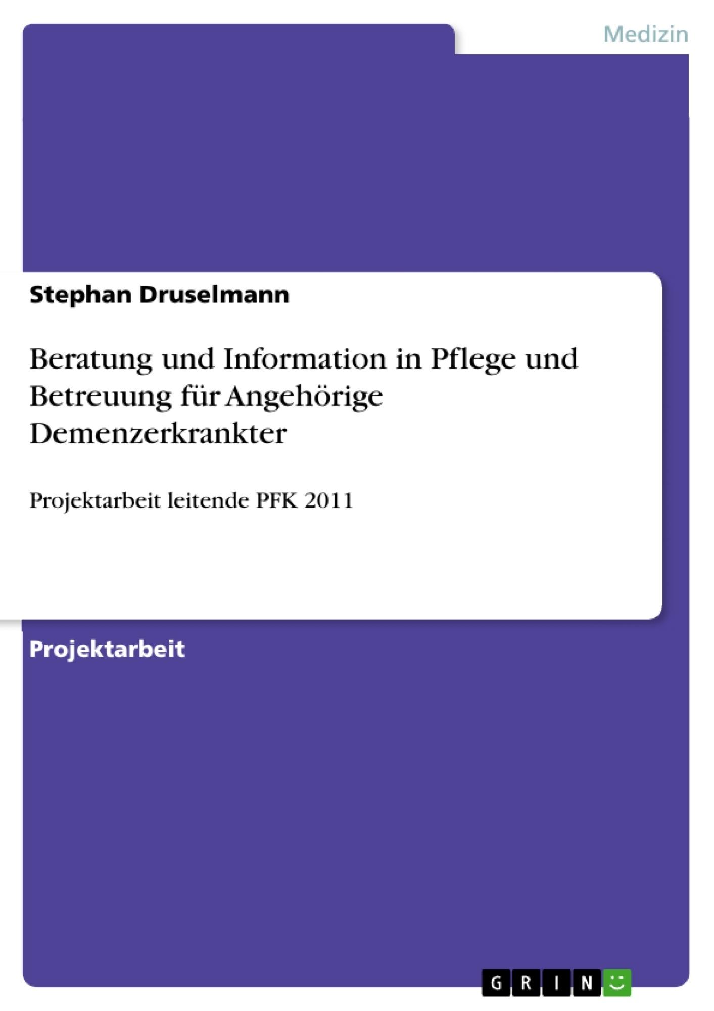 Titel: Beratung und Information in Pflege und Betreuung für Angehörige Demenzerkrankter