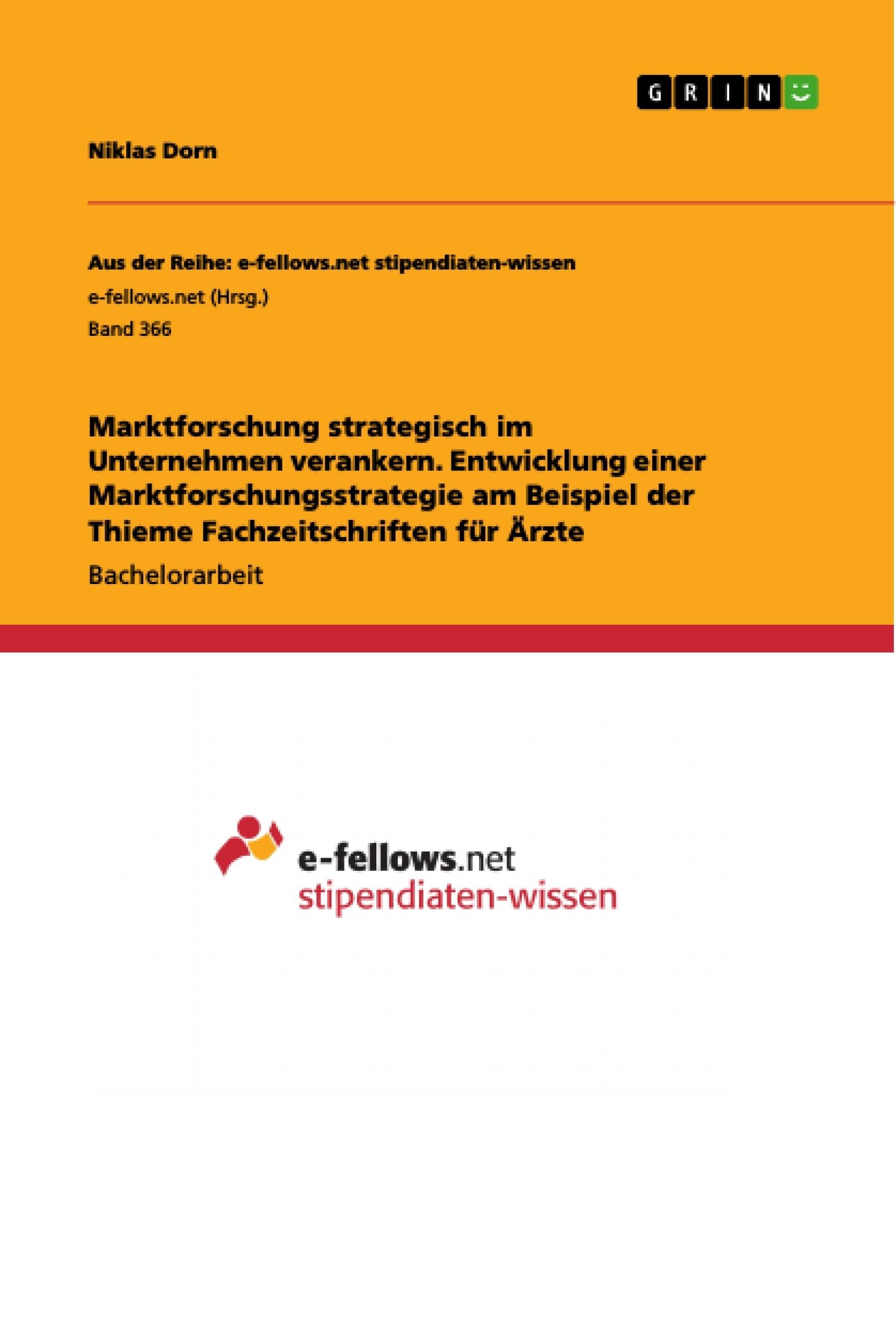 Titel: Marktforschung strategisch im Unternehmen verankern. Entwicklung einer Marktforschungsstrategie am Beispiel der Thieme Fachzeitschriften für Ärzte
