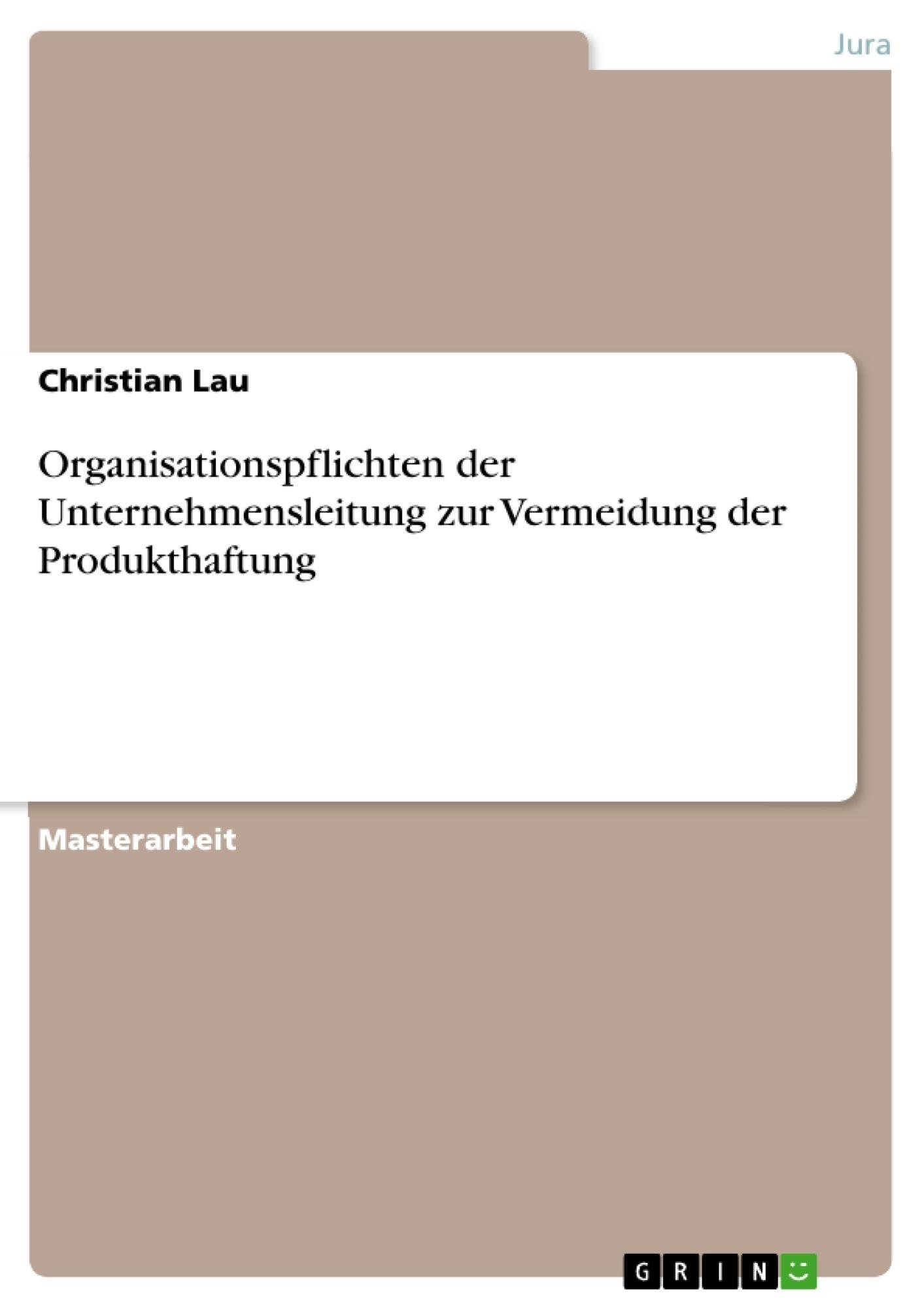 Titel: Organisationspflichten der Unternehmensleitung zur Vermeidung der Produkthaftung
