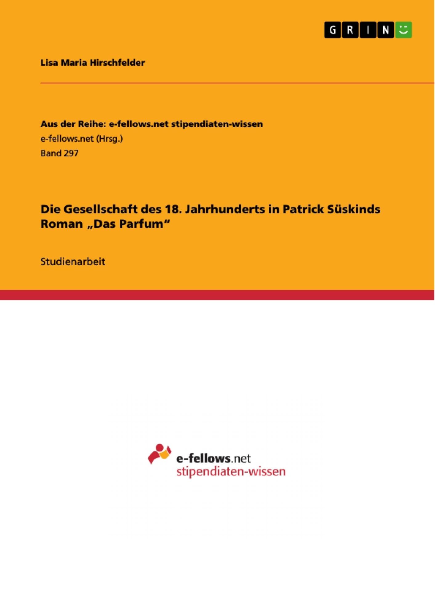 """Titel: Die Gesellschaft des 18. Jahrhunderts in Patrick Süskinds Roman """"Das Parfum"""""""