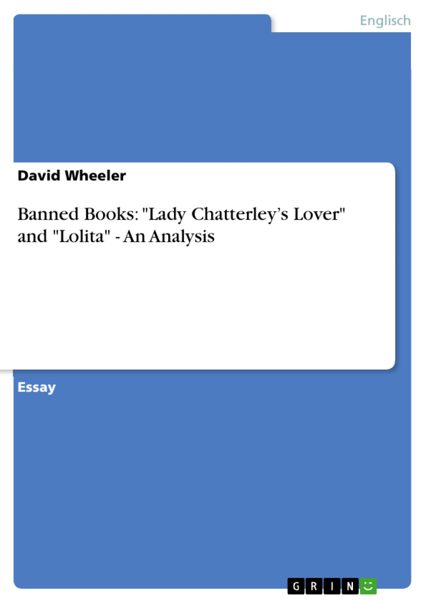 """Titel: Banned Books: """"Lady Chatterley's Lover"""" and """"Lolita"""" - An Analysis"""