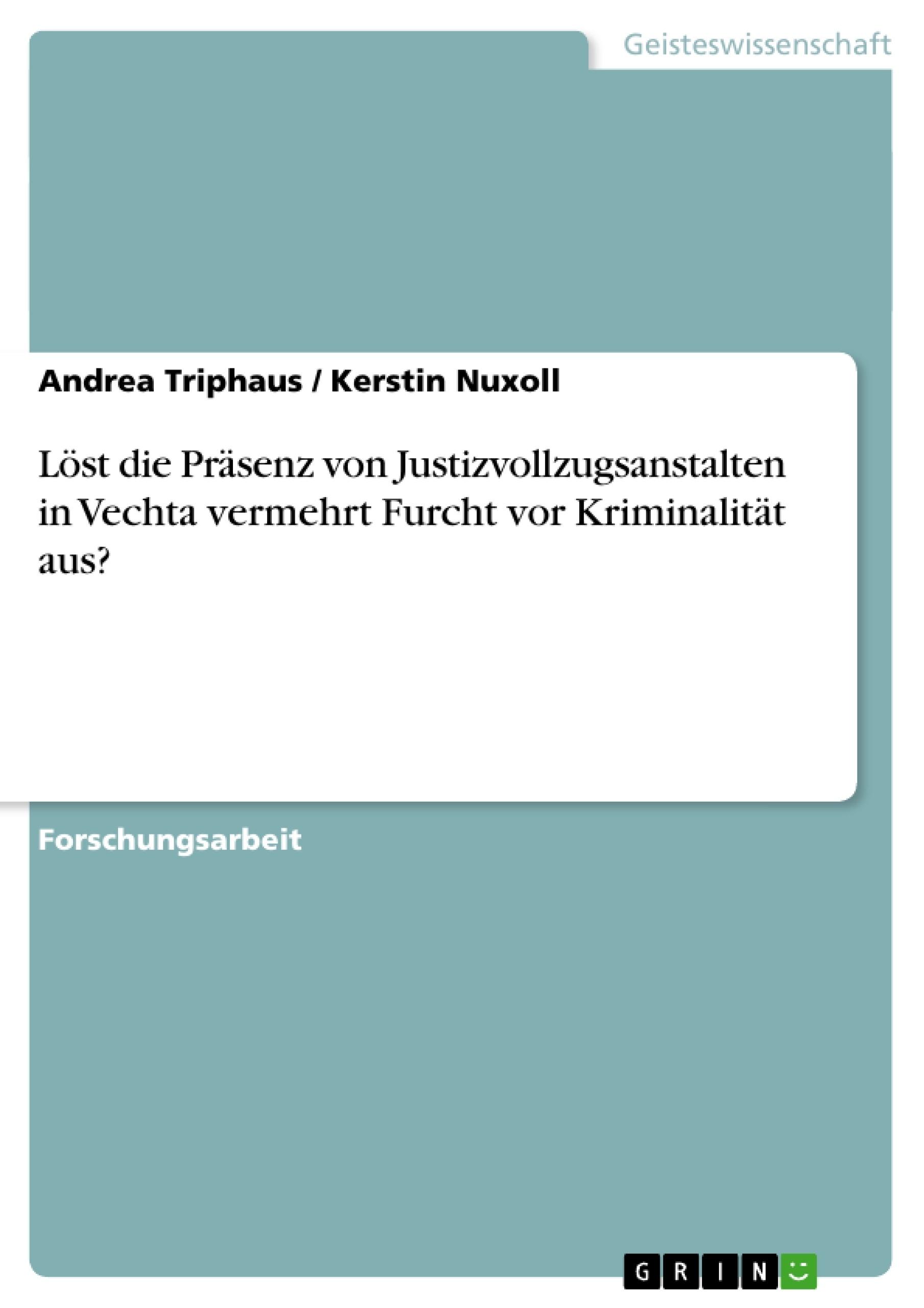 Titel: Löst die Präsenz von Justizvollzugsanstalten in Vechta vermehrt Furcht vor Kriminalität aus?