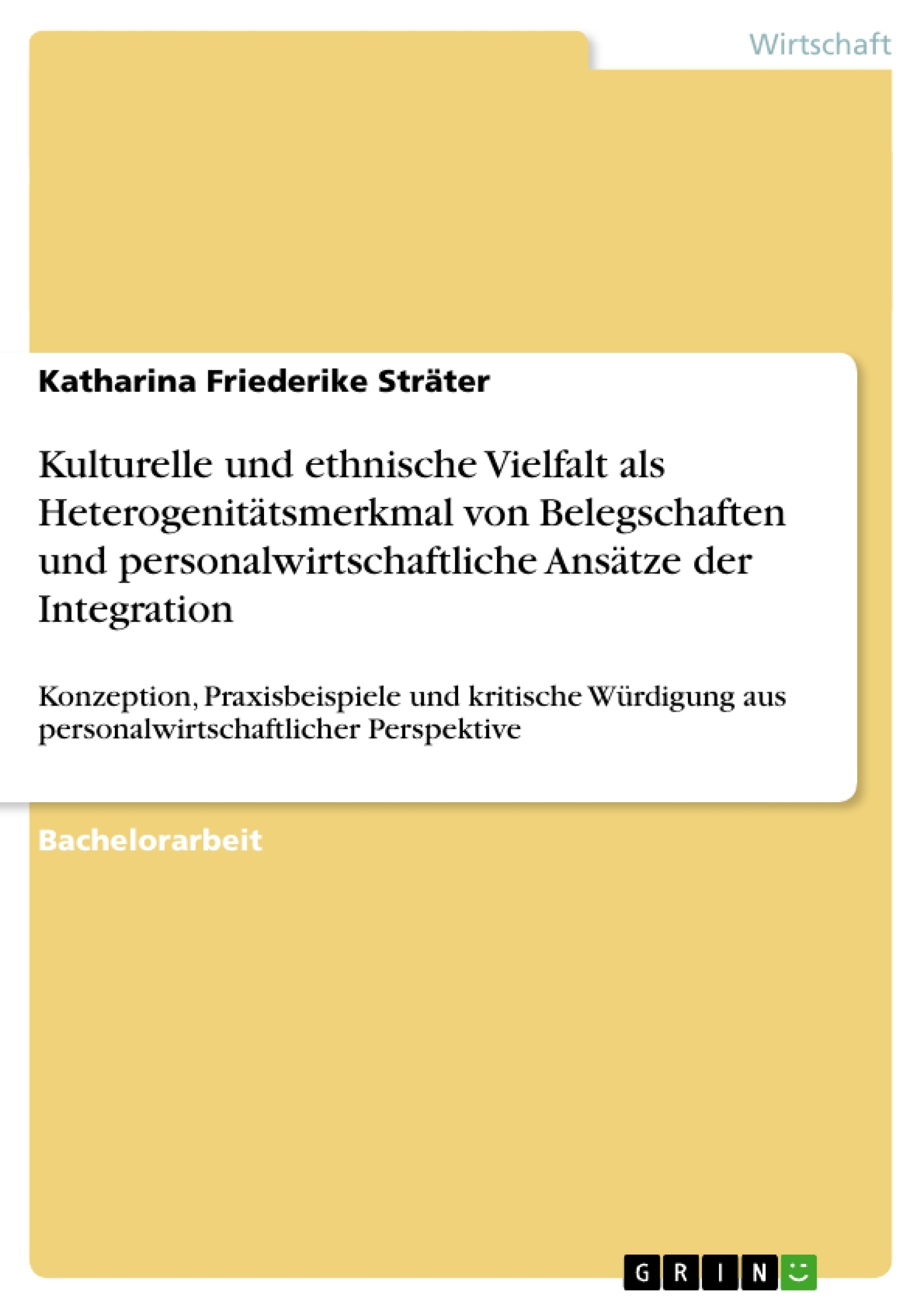 Titel: Kulturelle und ethnische Vielfalt als Heterogenitätsmerkmal von Belegschaften und personalwirtschaftliche Ansätze der Integration