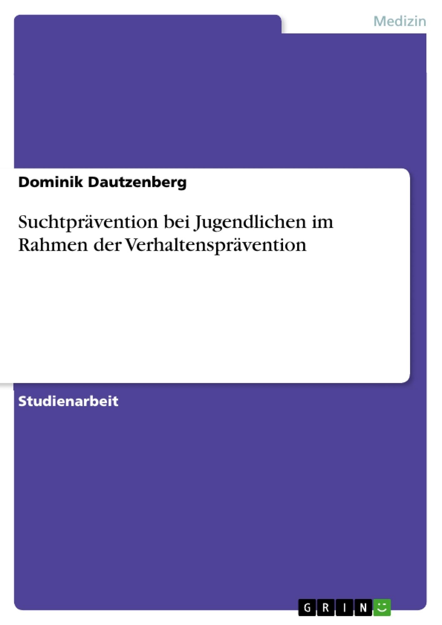 Titel: Suchtprävention bei Jugendlichen im Rahmen der  Verhaltensprävention