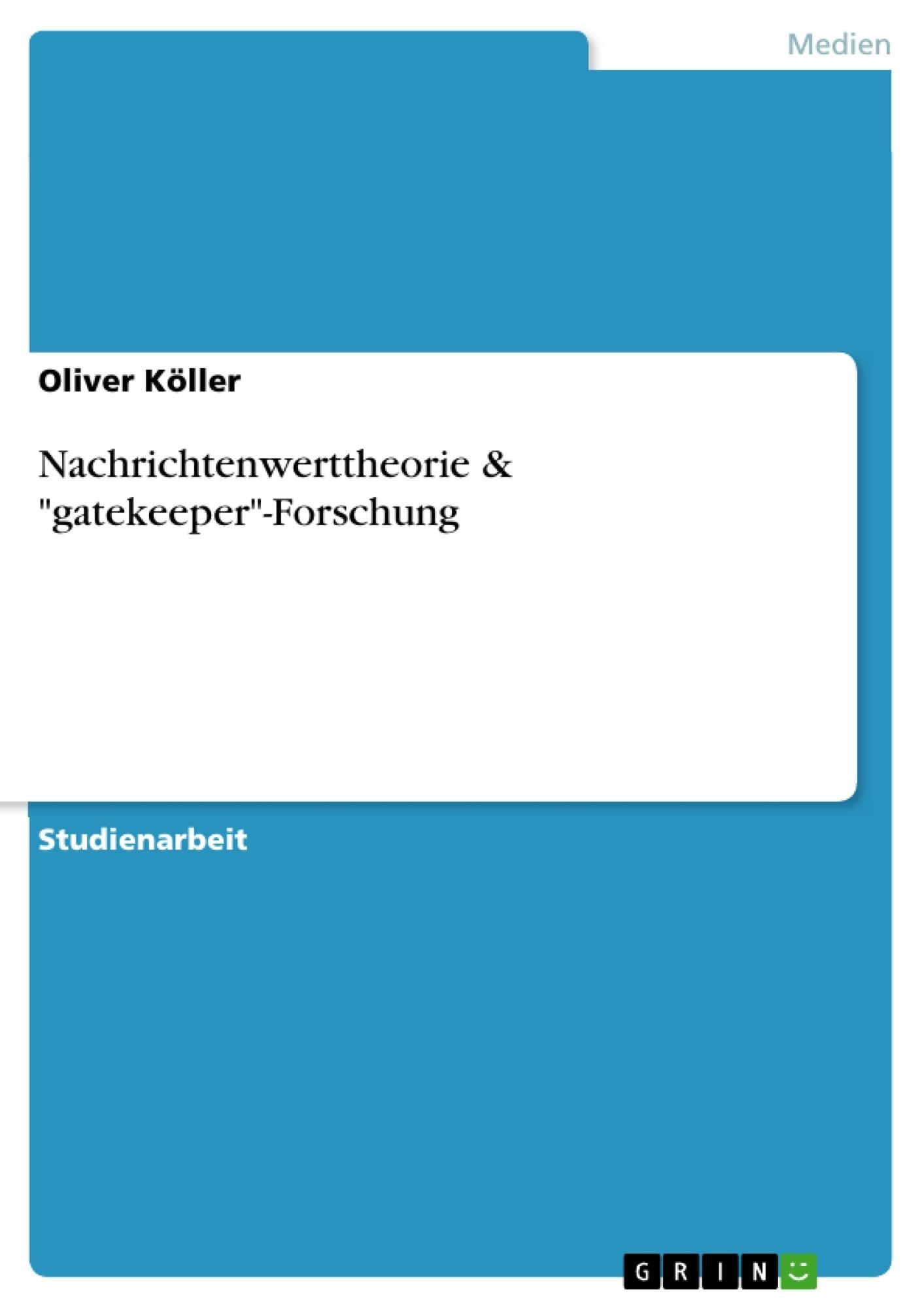 """Titel: Nachrichtenwerttheorie & """"gatekeeper""""-Forschung"""
