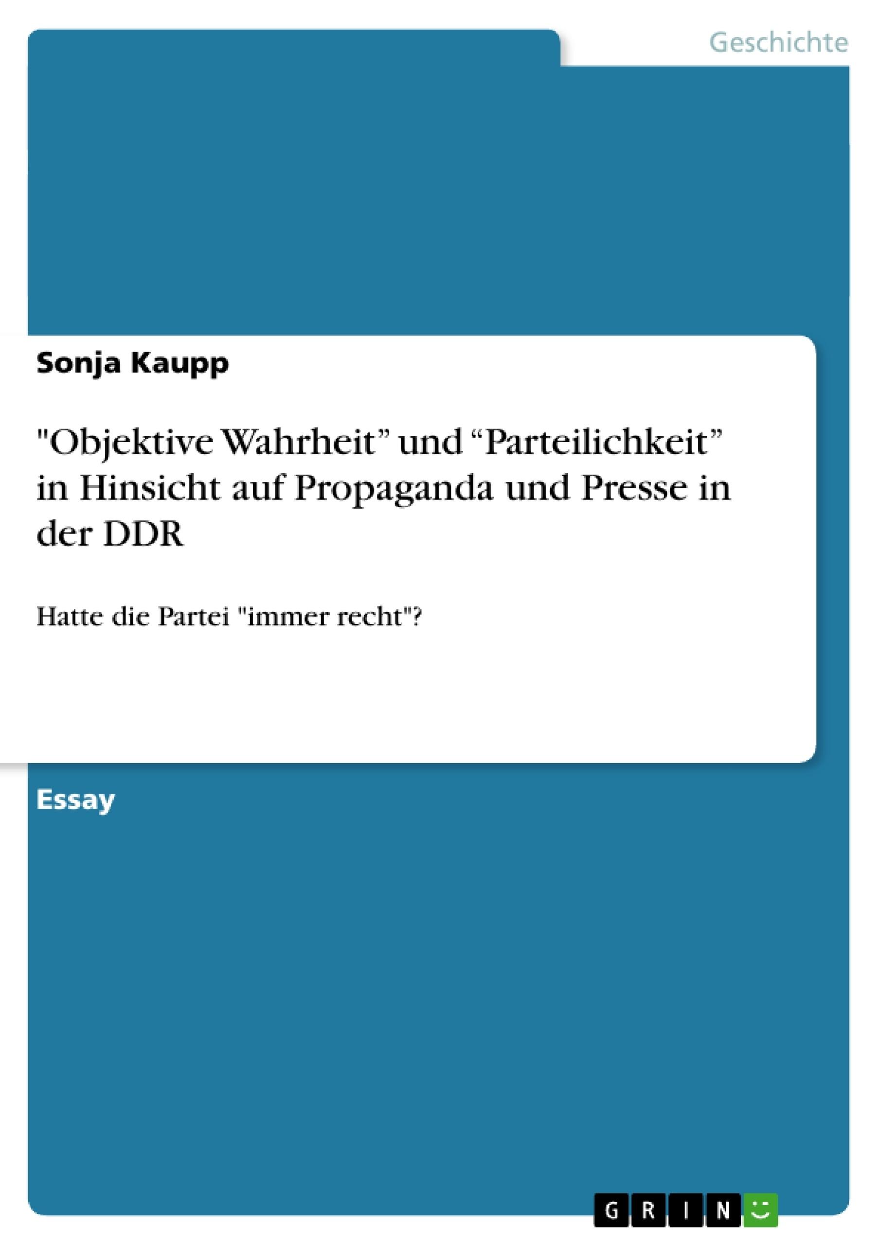 """Titel: """"Objektive Wahrheit"""" und """"Parteilichkeit"""" in Hinsicht auf Propaganda und Presse in der DDR"""
