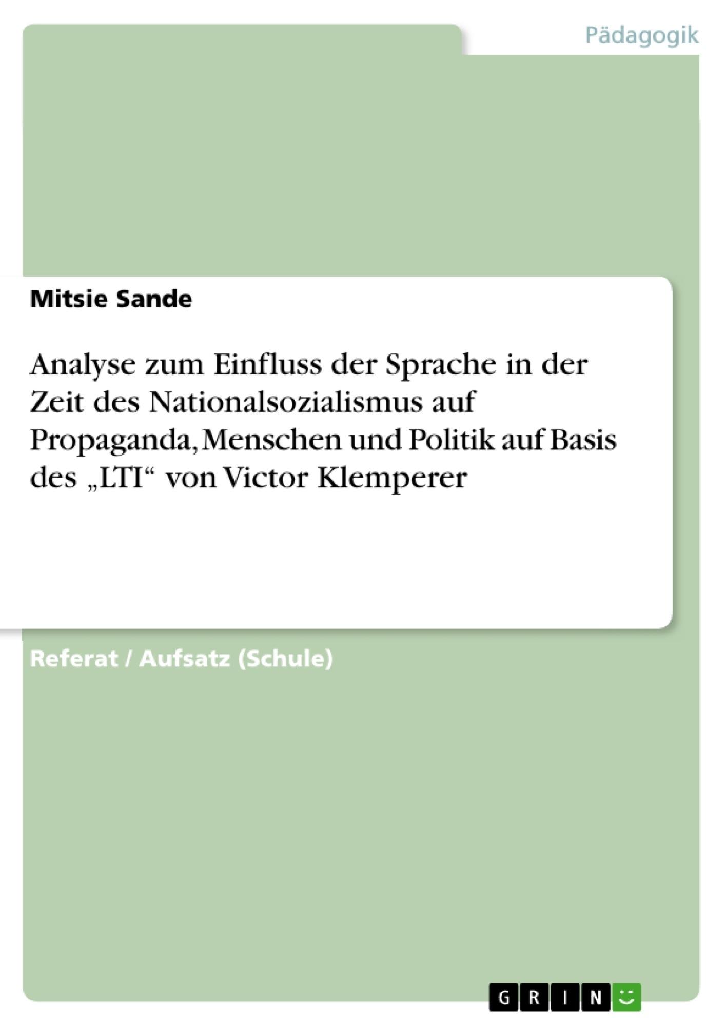 """Titel: Analyse zum Einfluss der Sprache in der Zeit des Nationalsozialismus auf Propaganda, Menschen und Politik auf Basis des """"LTI"""" von Victor Klemperer"""