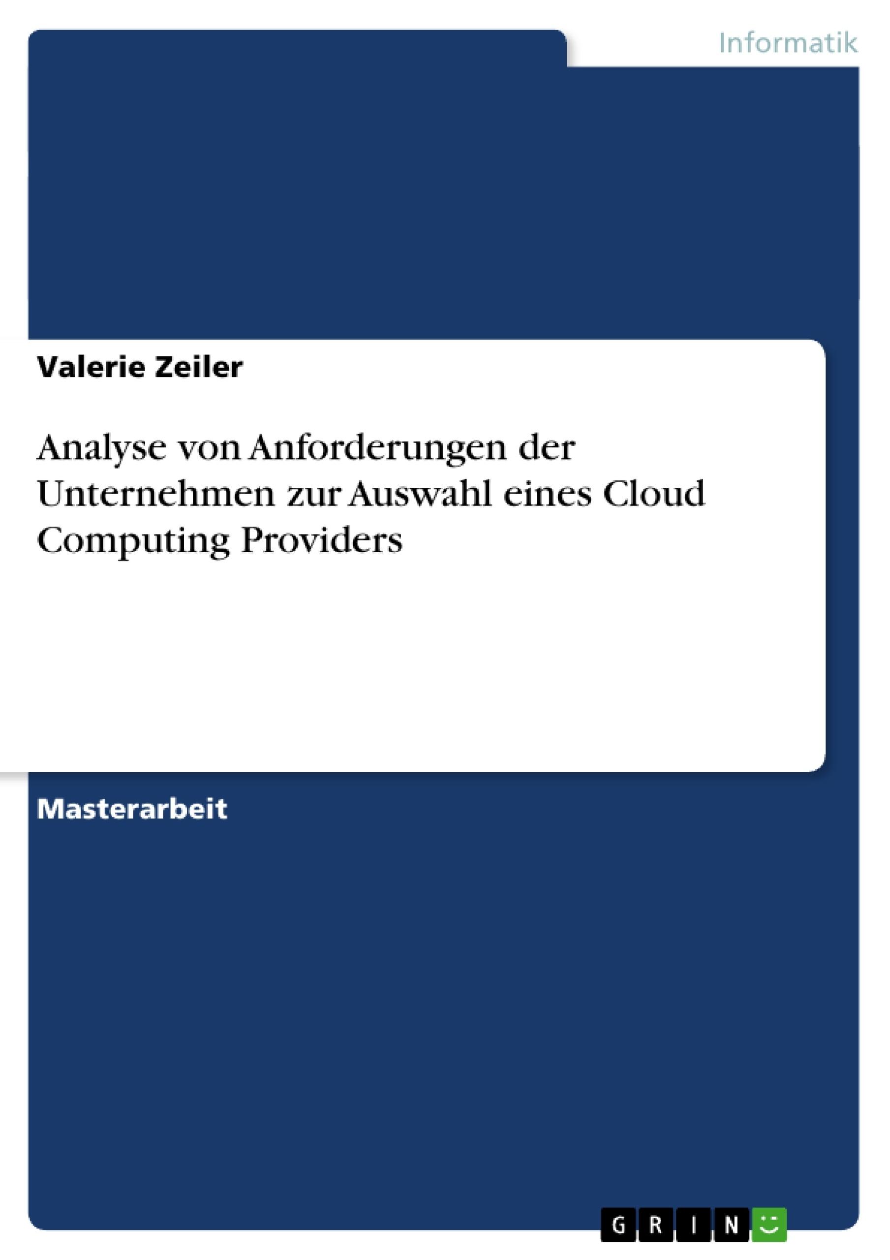 Titel: Analyse von Anforderungen der Unternehmen zur Auswahl eines Cloud Computing Providers