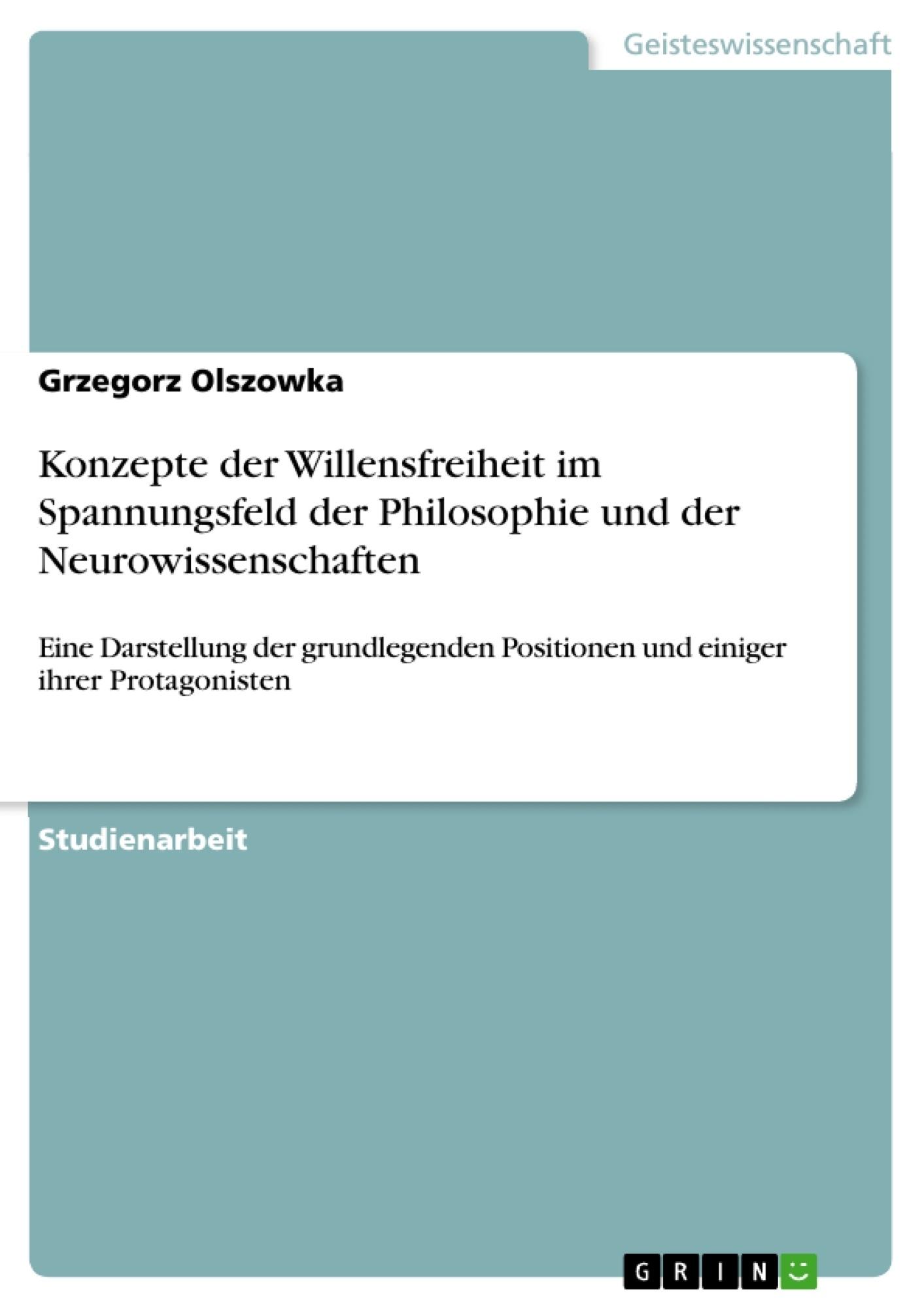 Titel: Konzepte der Willensfreiheit im Spannungsfeld der Philosophie und der Neurowissenschaften