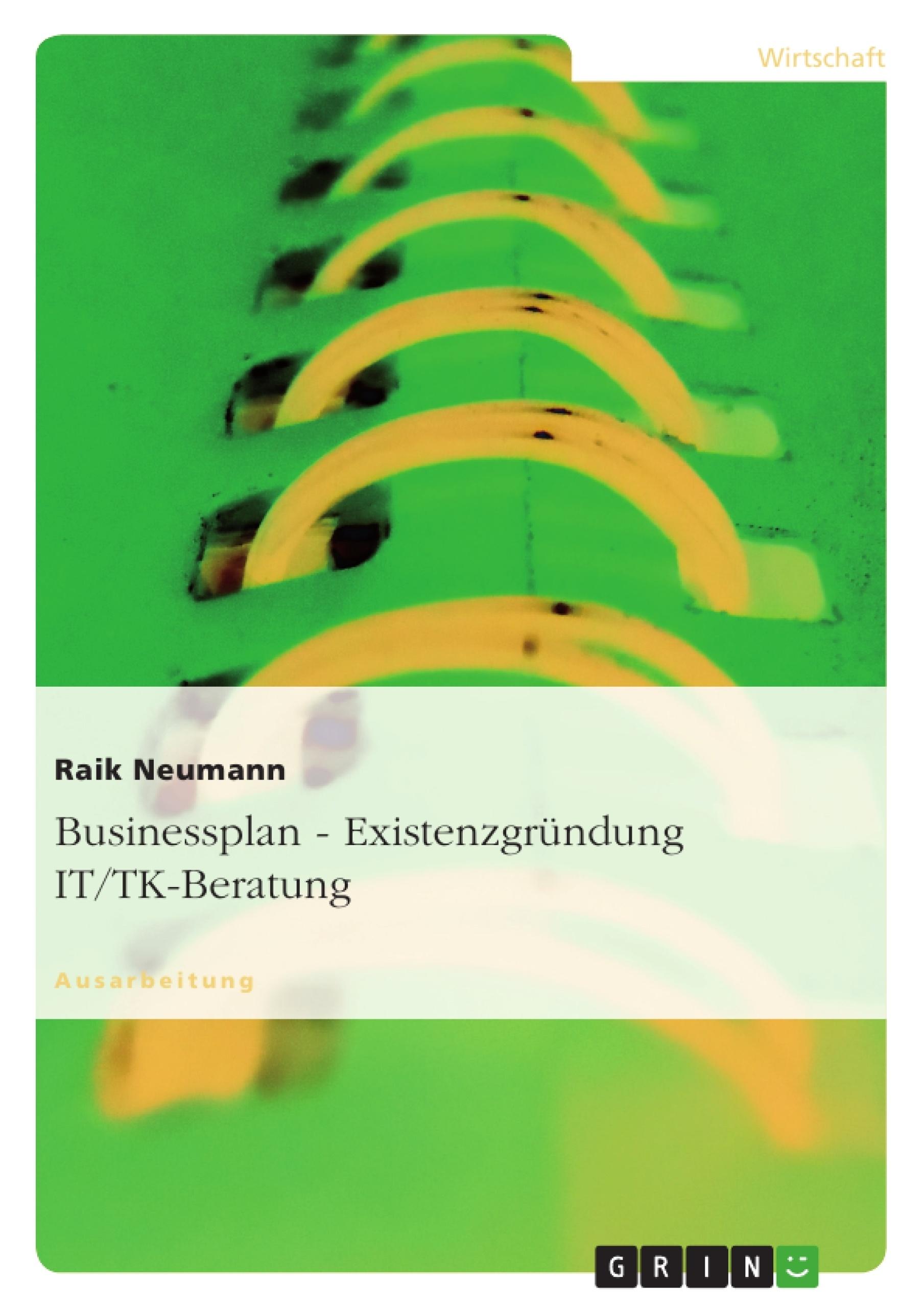 Titel: Businessplan - Existenzgründung IT/TK-Beratung