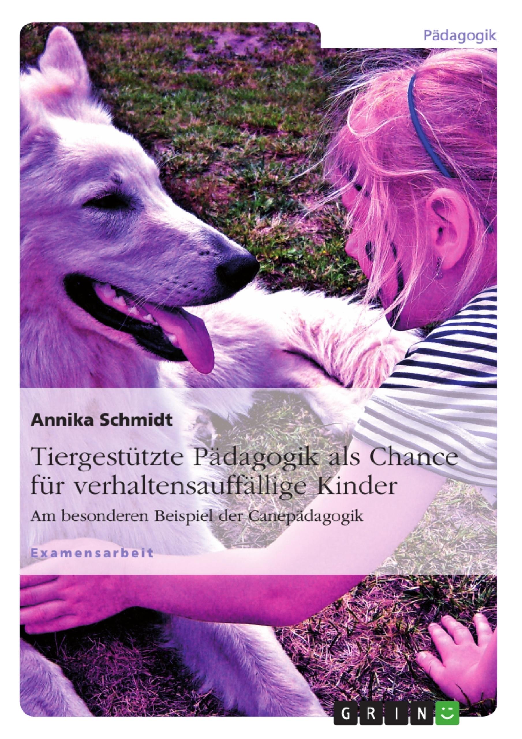 Titel: Tiergestützte Pädagogik als Chance für verhaltensauffällige Kinder