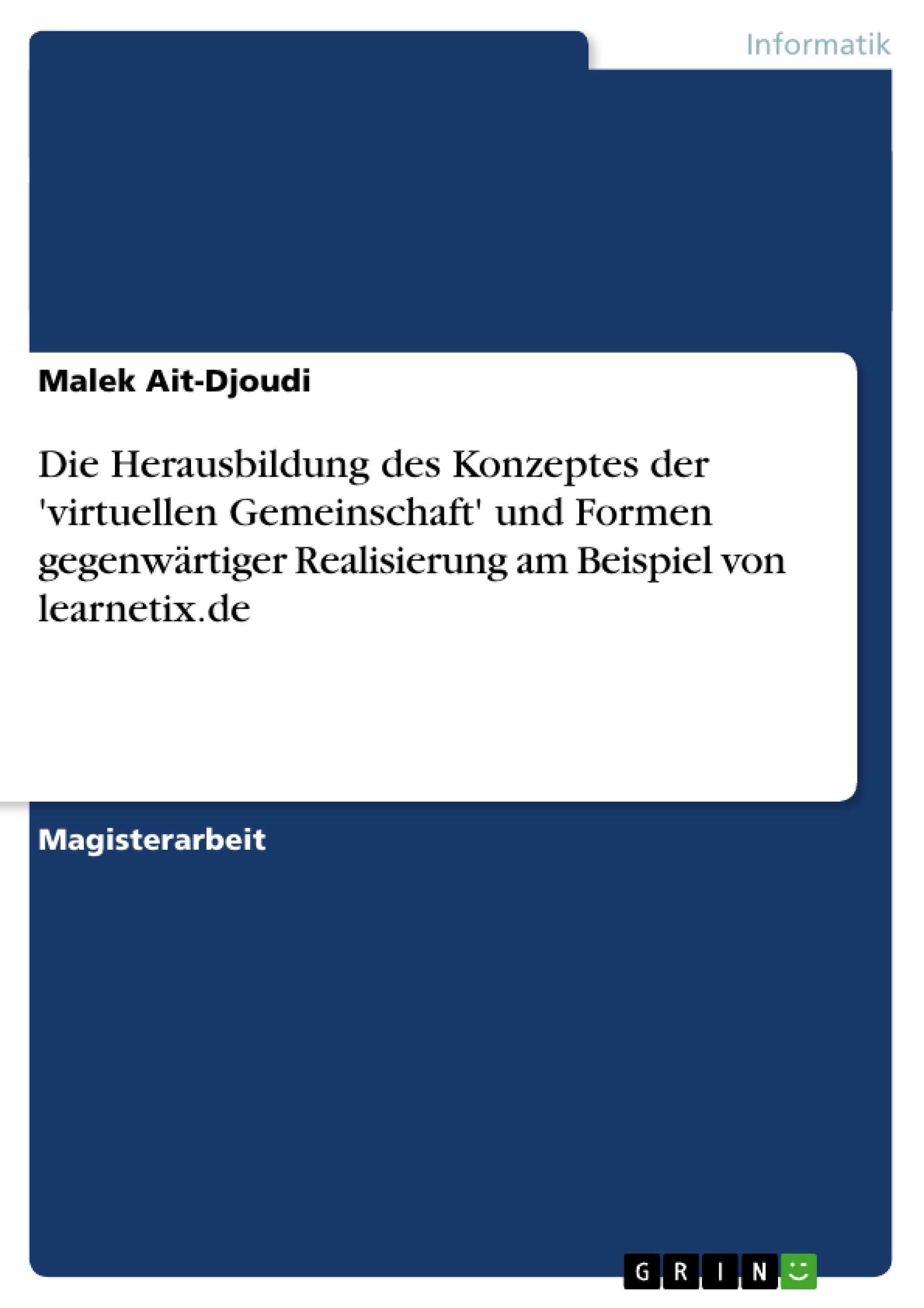 Titel: Die Herausbildung des Konzeptes der 'virtuellen Gemeinschaft' und Formen gegenwärtiger Realisierung am Beispiel von learnetix.de