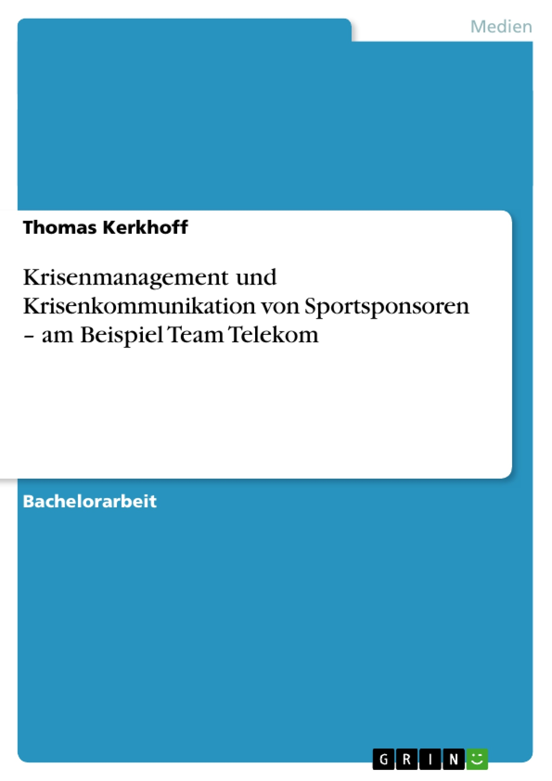 Titel: Krisenmanagement und Krisenkommunikation von Sportsponsoren – am Beispiel Team Telekom