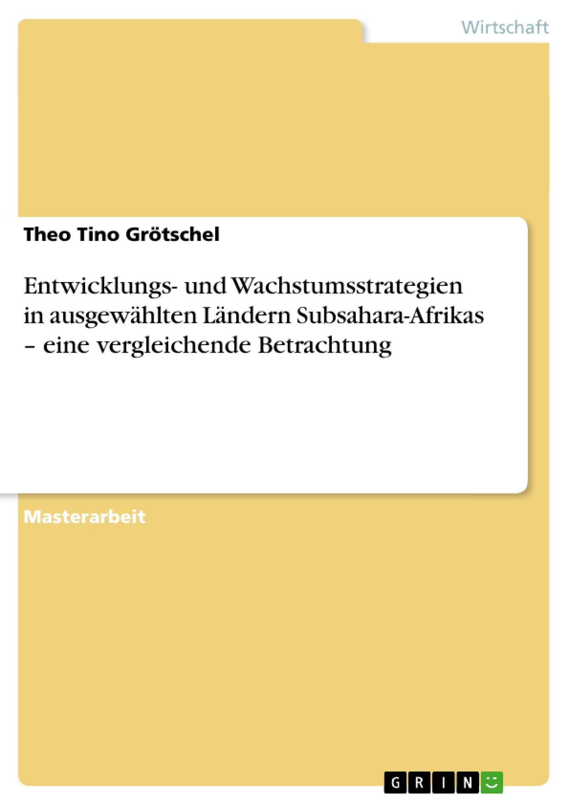 Titel: Entwicklungs- und Wachstumsstrategien in ausgewählten Ländern Subsahara-Afrikas – eine vergleichende Betrachtung