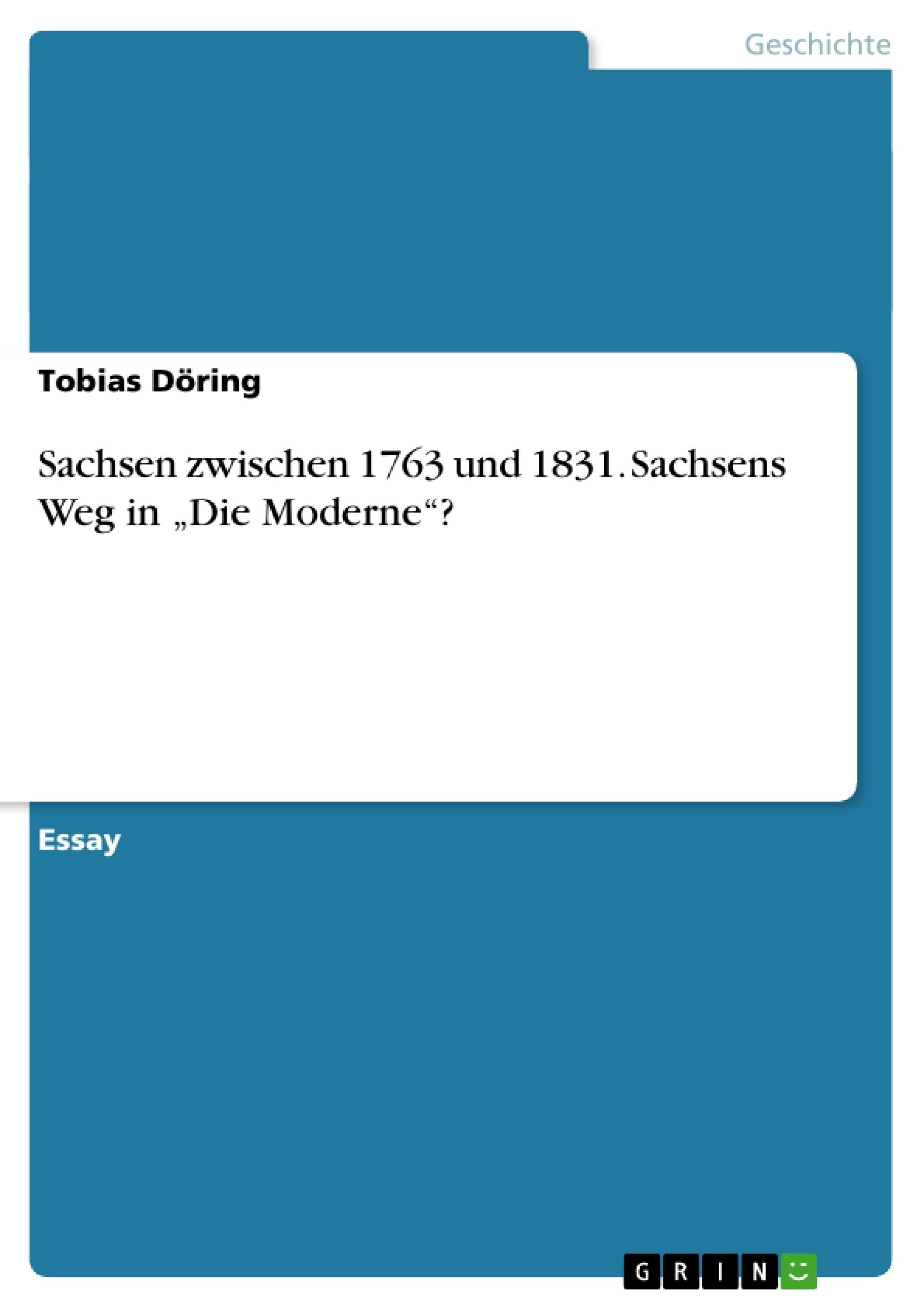 """Titel: Sachsen zwischen 1763 und 1831. Sachsens Weg in """"Die Moderne""""?"""
