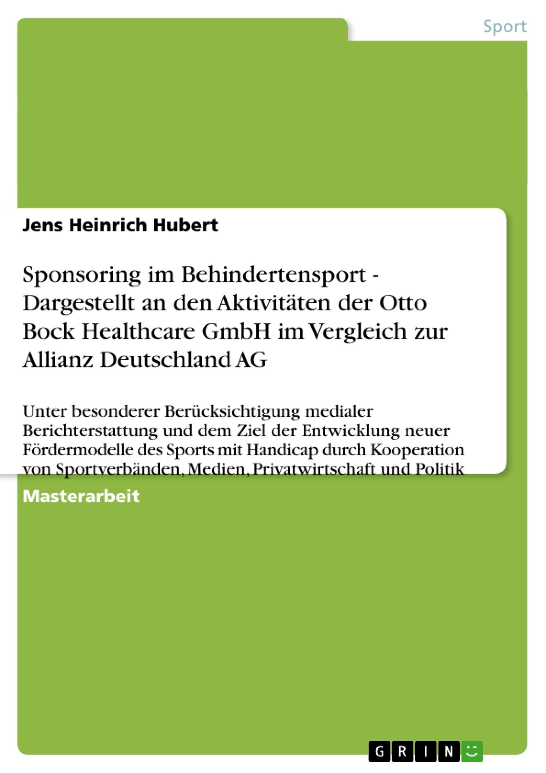 Titel: Sponsoring im Behindertensport - Dargestellt an den Aktivitäten der Otto Bock Healthcare GmbH im Vergleich zur Allianz Deutschland AG