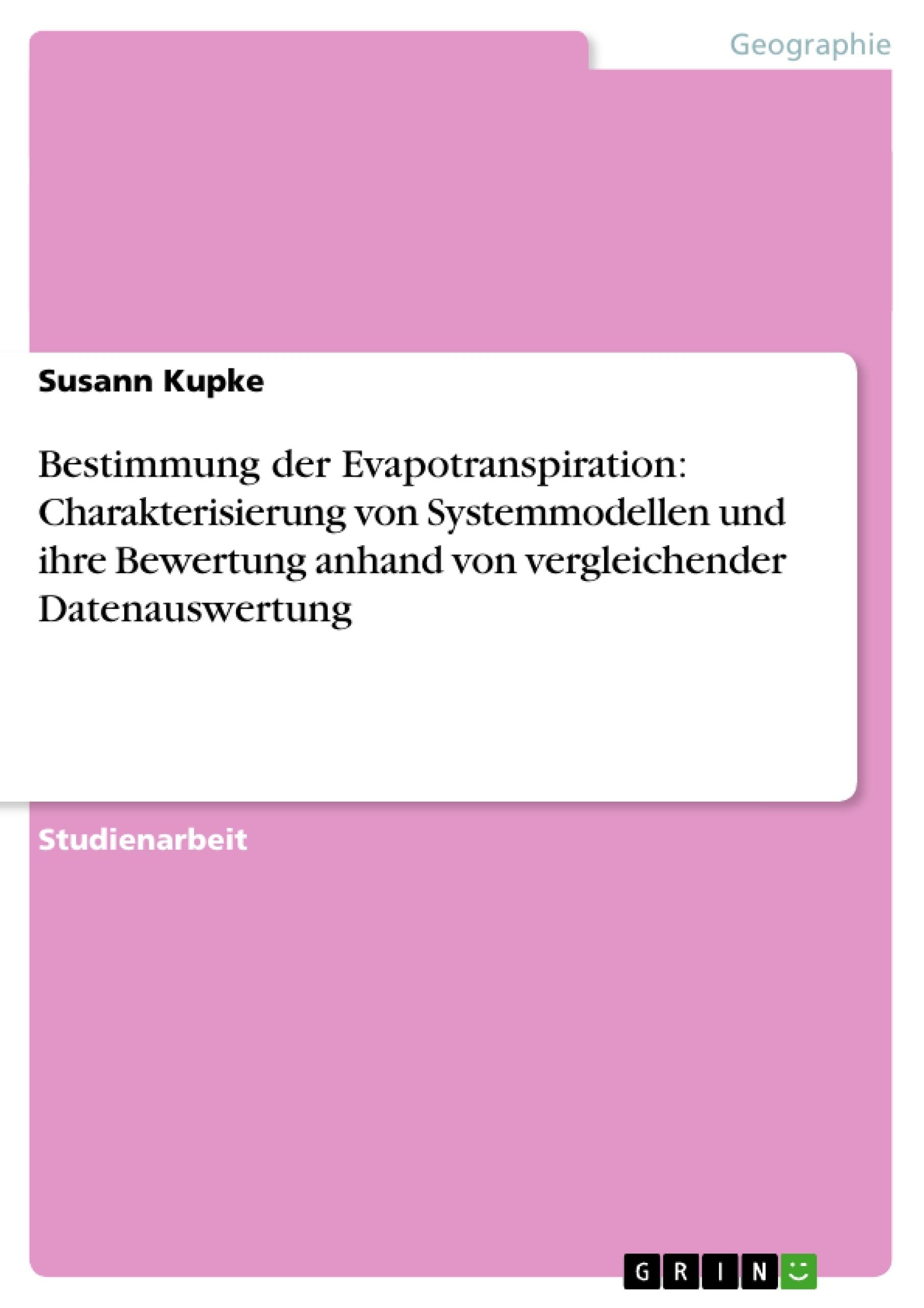 Titel: Bestimmung der Evapotranspiration: Charakterisierung von Systemmodellen und ihre Bewertung anhand von vergleichender Datenauswertung