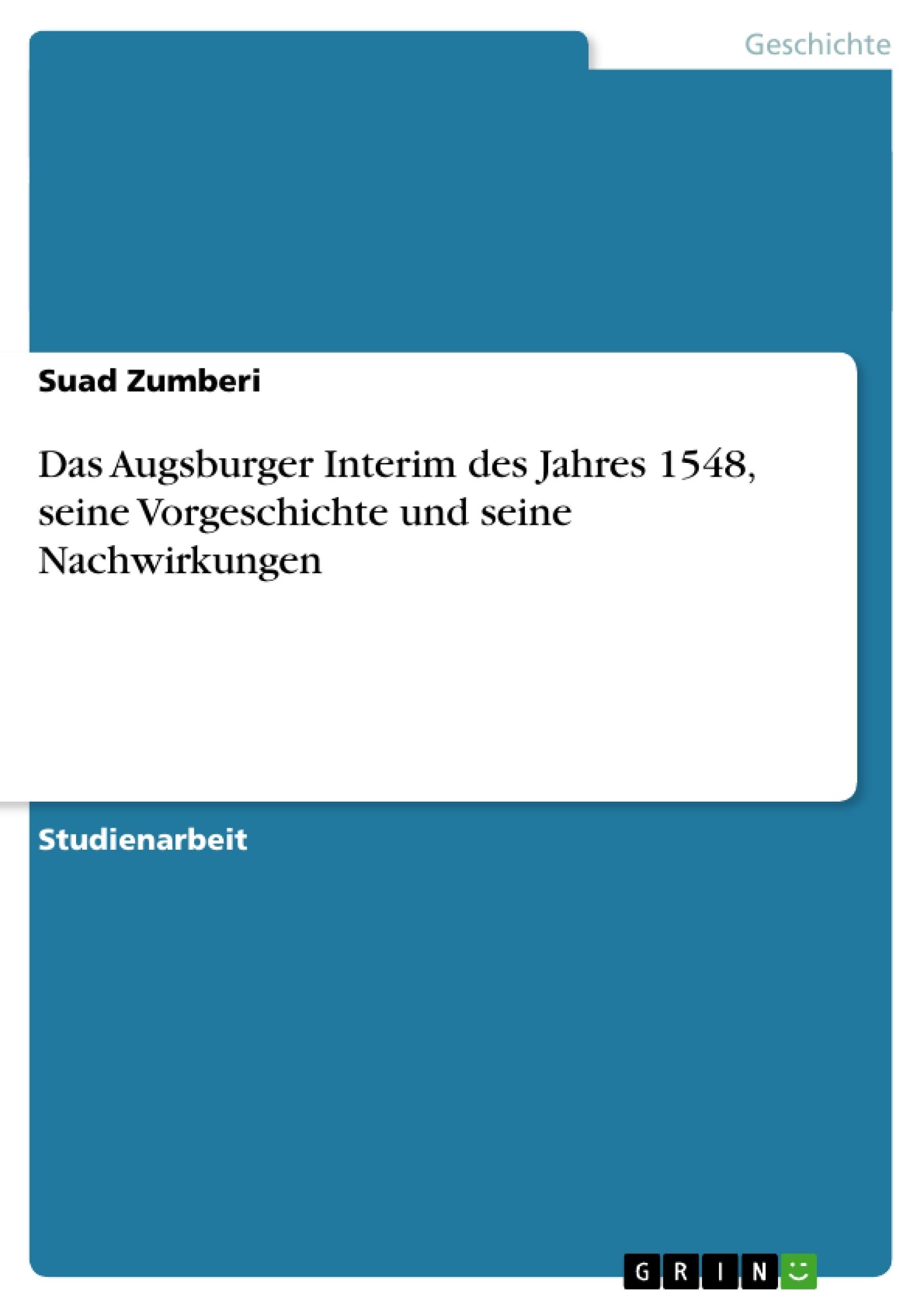 Titel: Das Augsburger Interim des Jahres 1548, seine Vorgeschichte und seine Nachwirkungen
