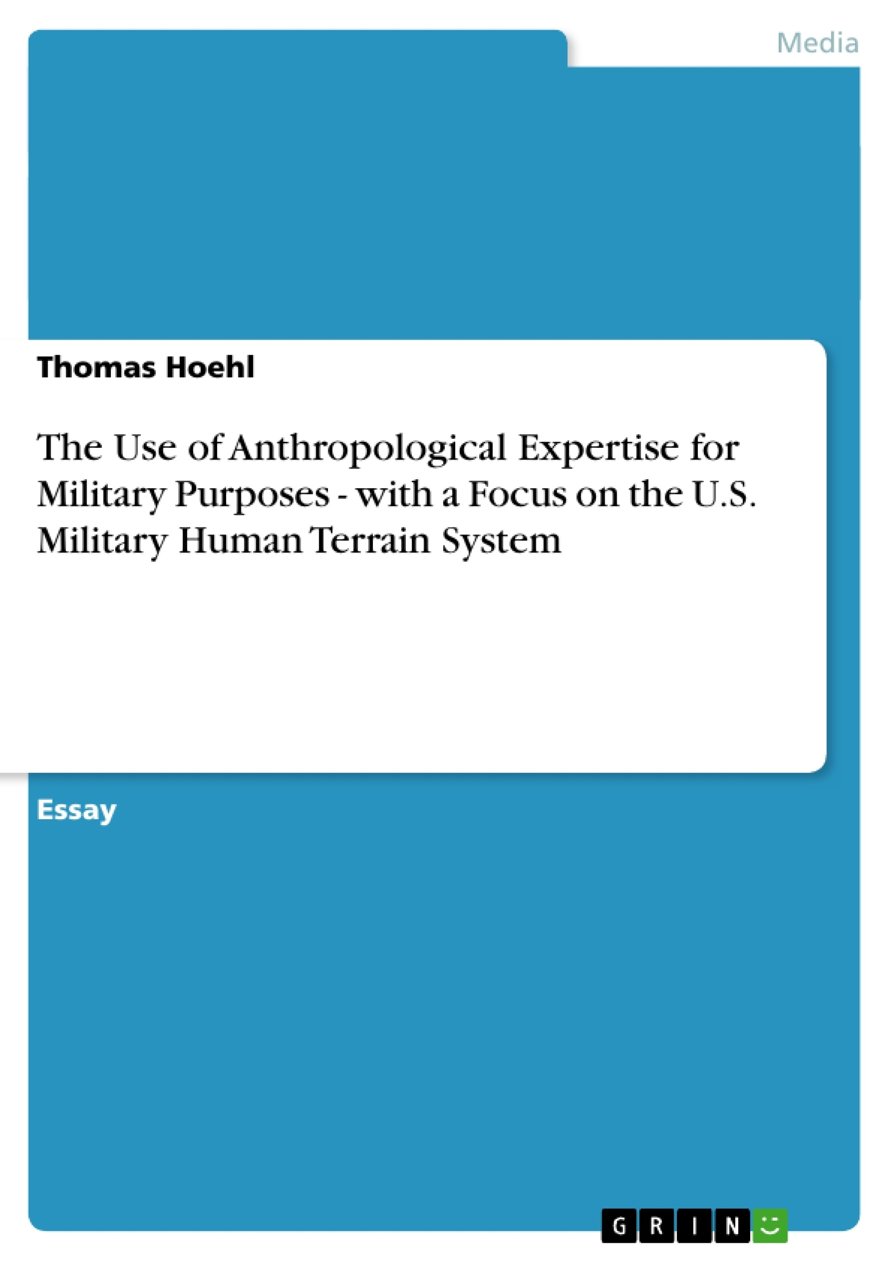 Title: The Use of Anthropological Expertise for Military Purposes - with a Focus on the U.S. Military Human Terrain System