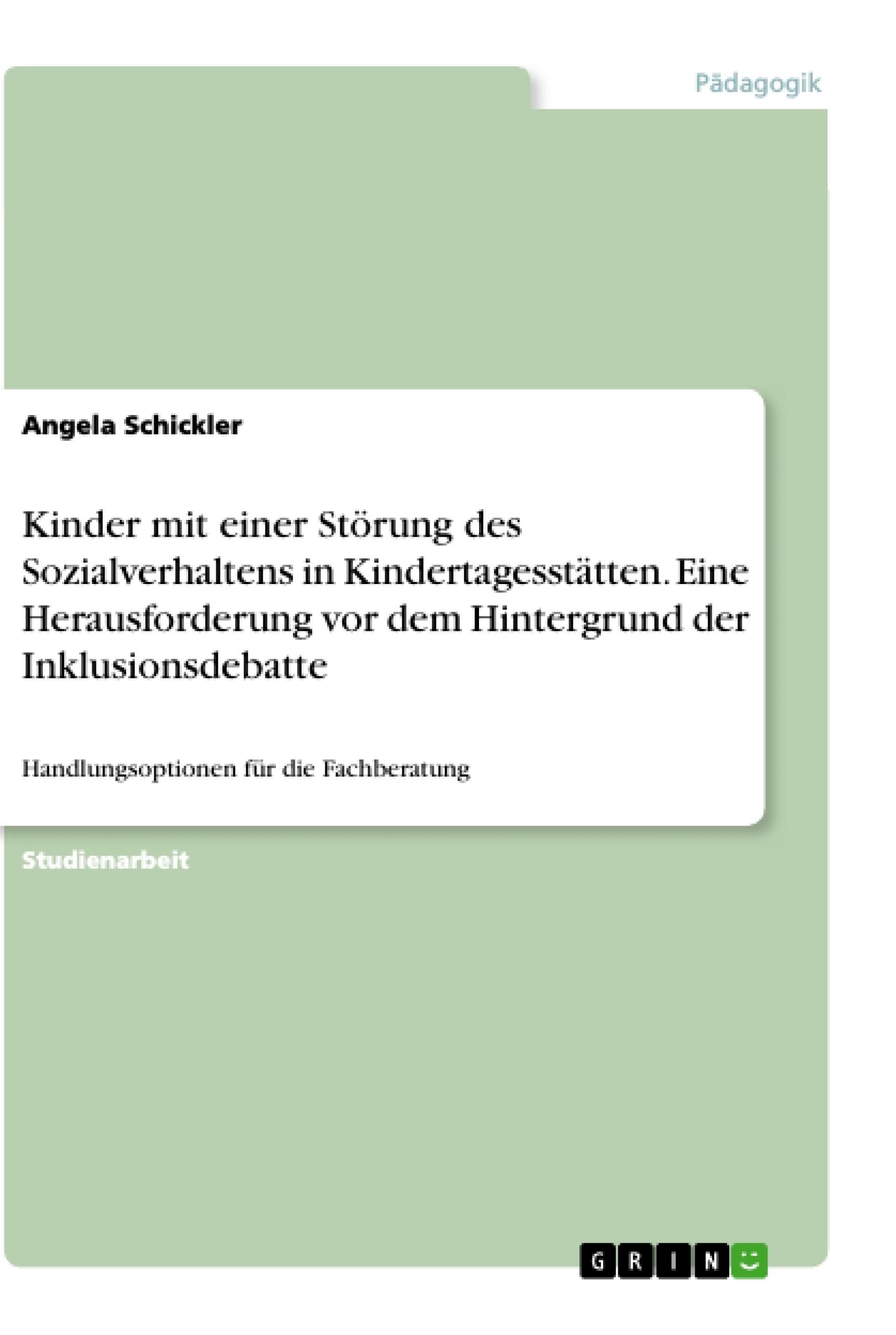 Titel: Kinder mit einer Störung des Sozialverhaltens in Kindertagesstätten. Eine Herausforderung vor dem Hintergrund der Inklusionsdebatte