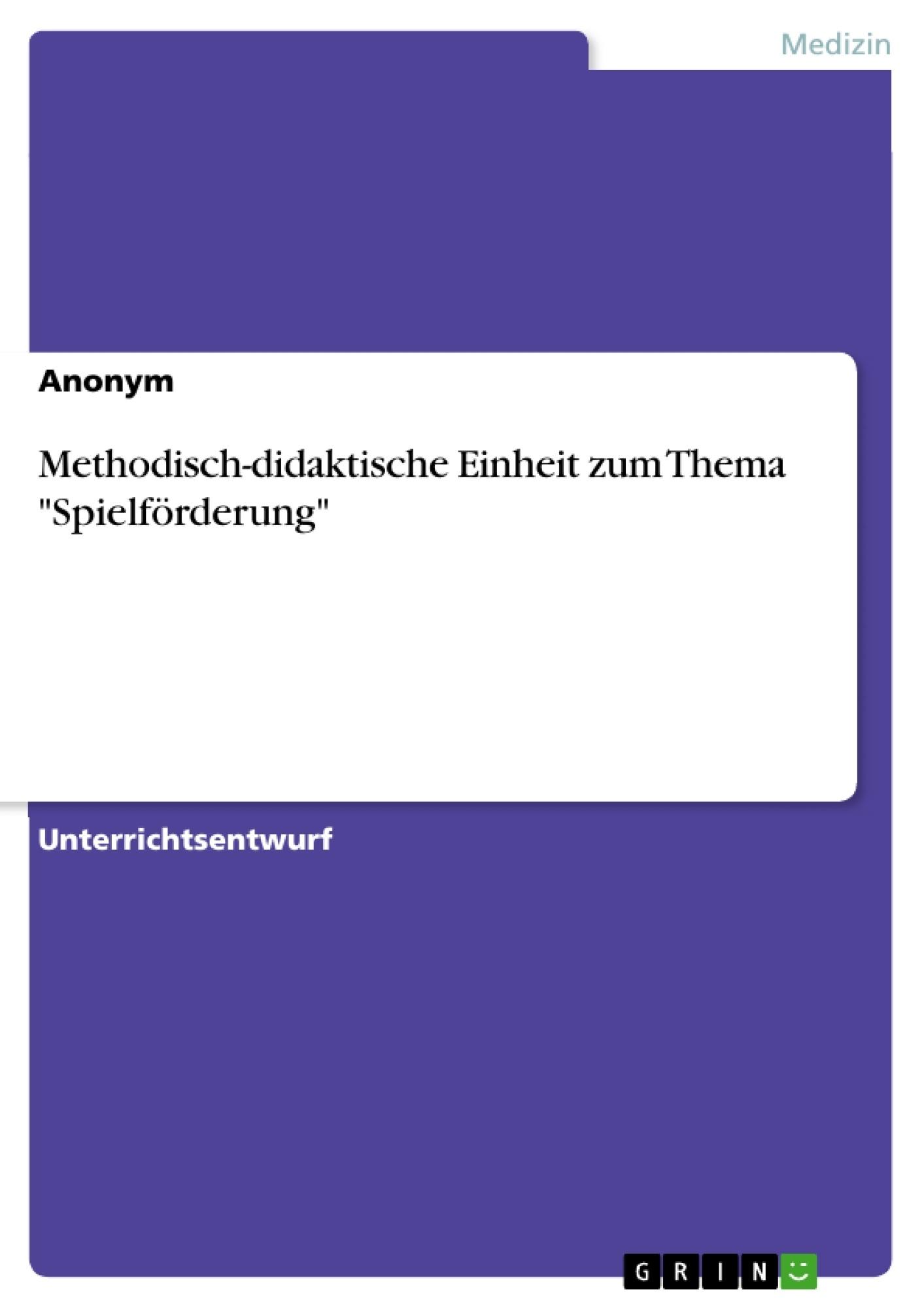 """Titel: Methodisch-didaktische Einheit zum Thema """"Spielförderung"""""""