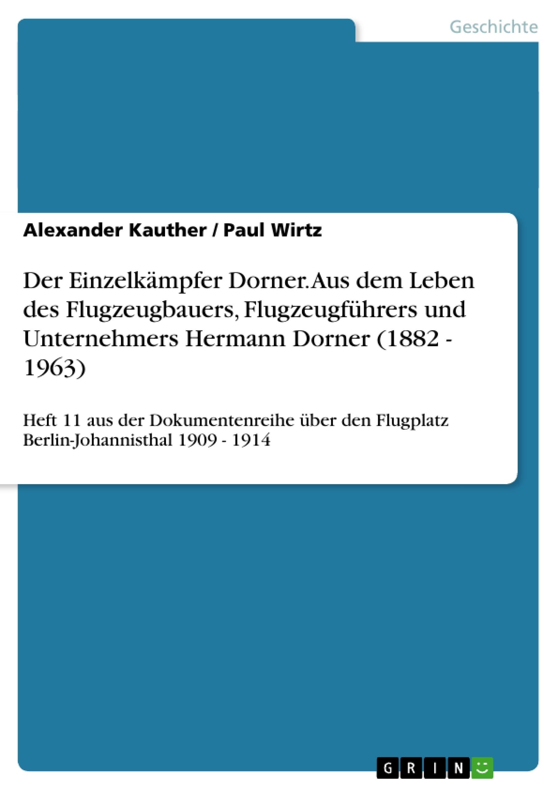 Titel: Der Einzelkämpfer Dorner. Aus dem Leben des Flugzeugbauers, Flugzeugführers und Unternehmers Hermann Dorner (1882 - 1963)