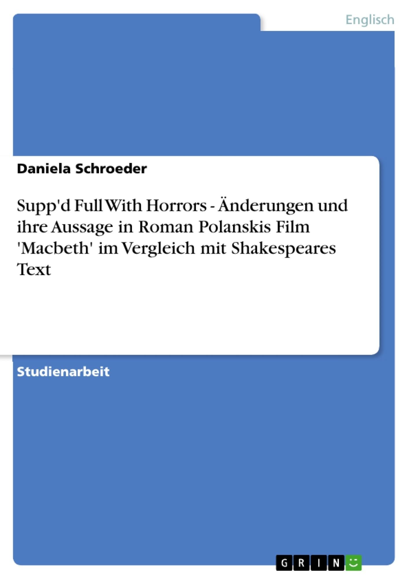 Titel: Supp'd Full With Horrors - Änderungen und ihre Aussage in Roman Polanskis Film 'Macbeth'  im Vergleich mit Shakespeares Text