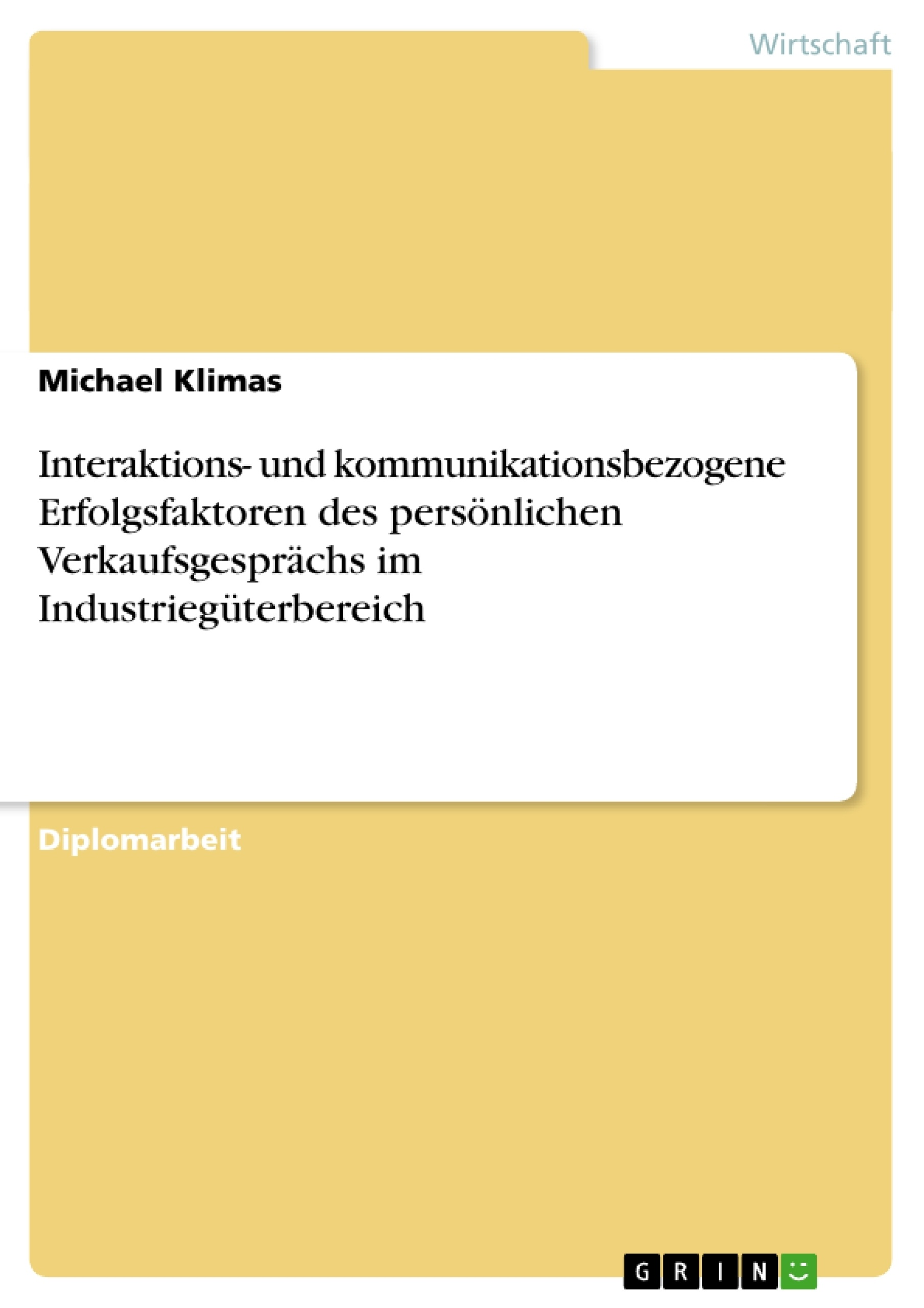 Titel: Interaktions- und kommunikationsbezogene Erfolgsfaktoren des persönlichen Verkaufsgesprächs im Industriegüterbereich