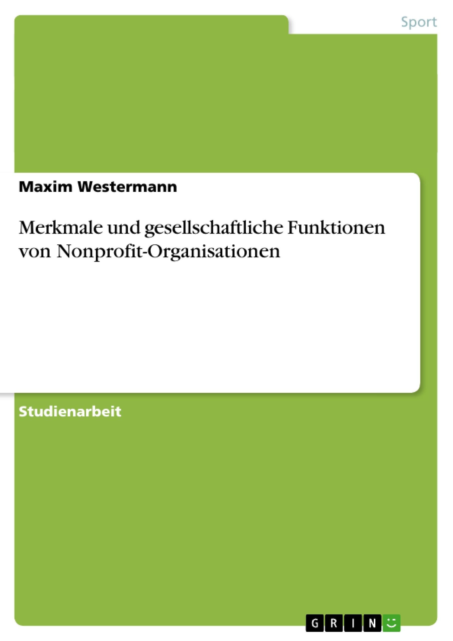 Titel: Merkmale und gesellschaftliche Funktionen von Nonprofit-Organisationen
