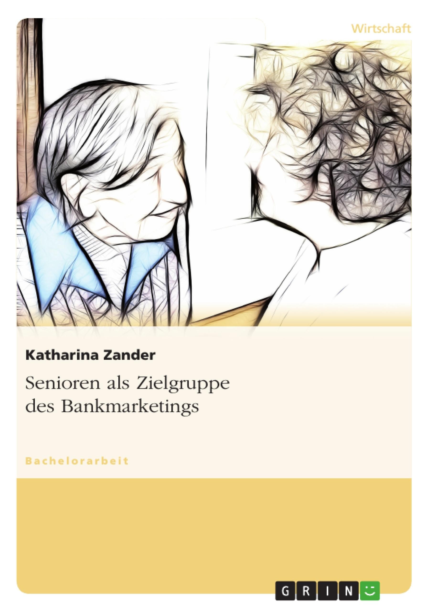 Titel: Senioren als Zielgruppe des Bankmarketings