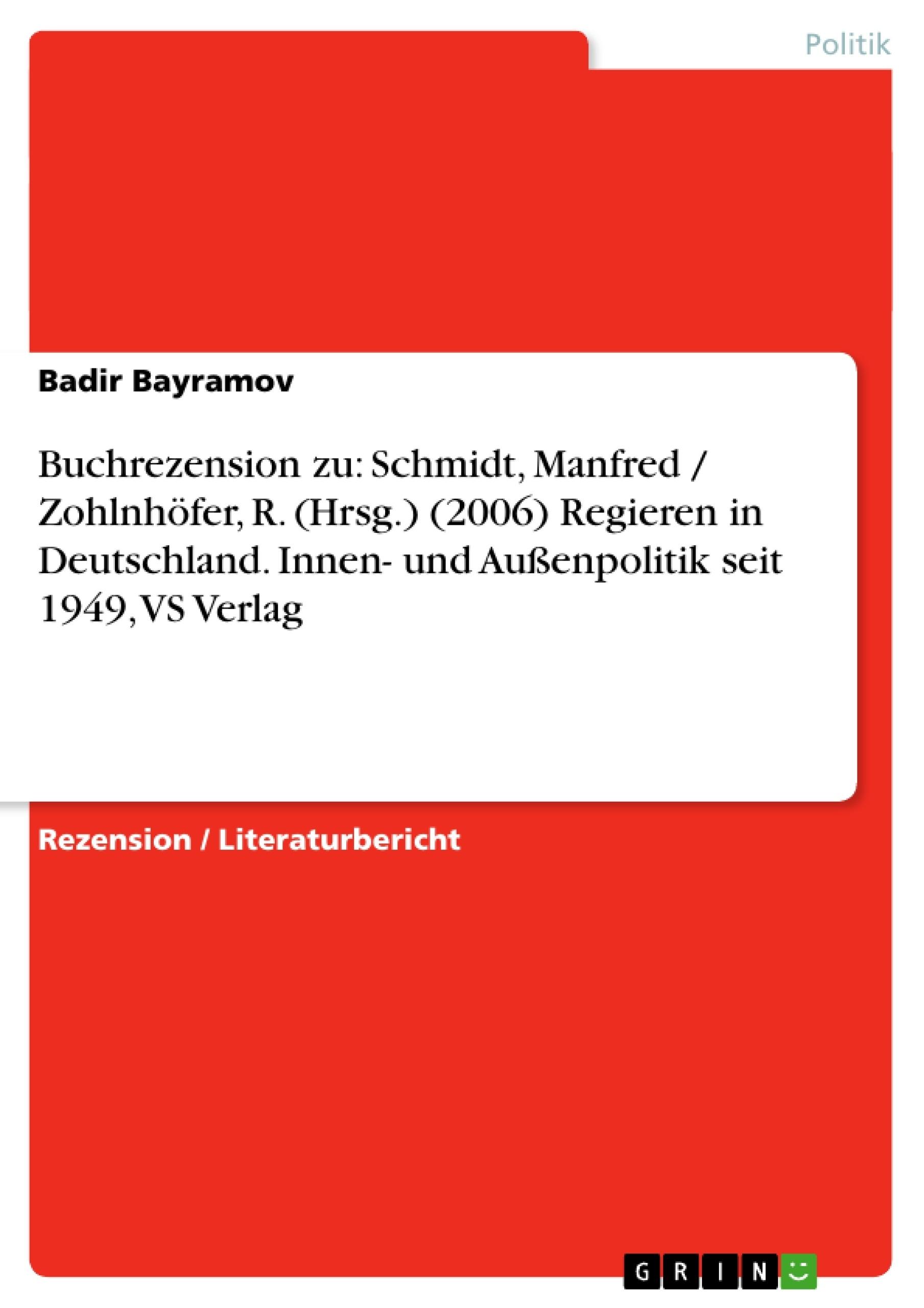 Titel: Buchrezension zu: Schmidt, Manfred / Zohlnhöfer, R. (Hrsg.) (2006) Regieren in Deutschland. Innen- und Außenpolitik seit 1949, VS Verlag