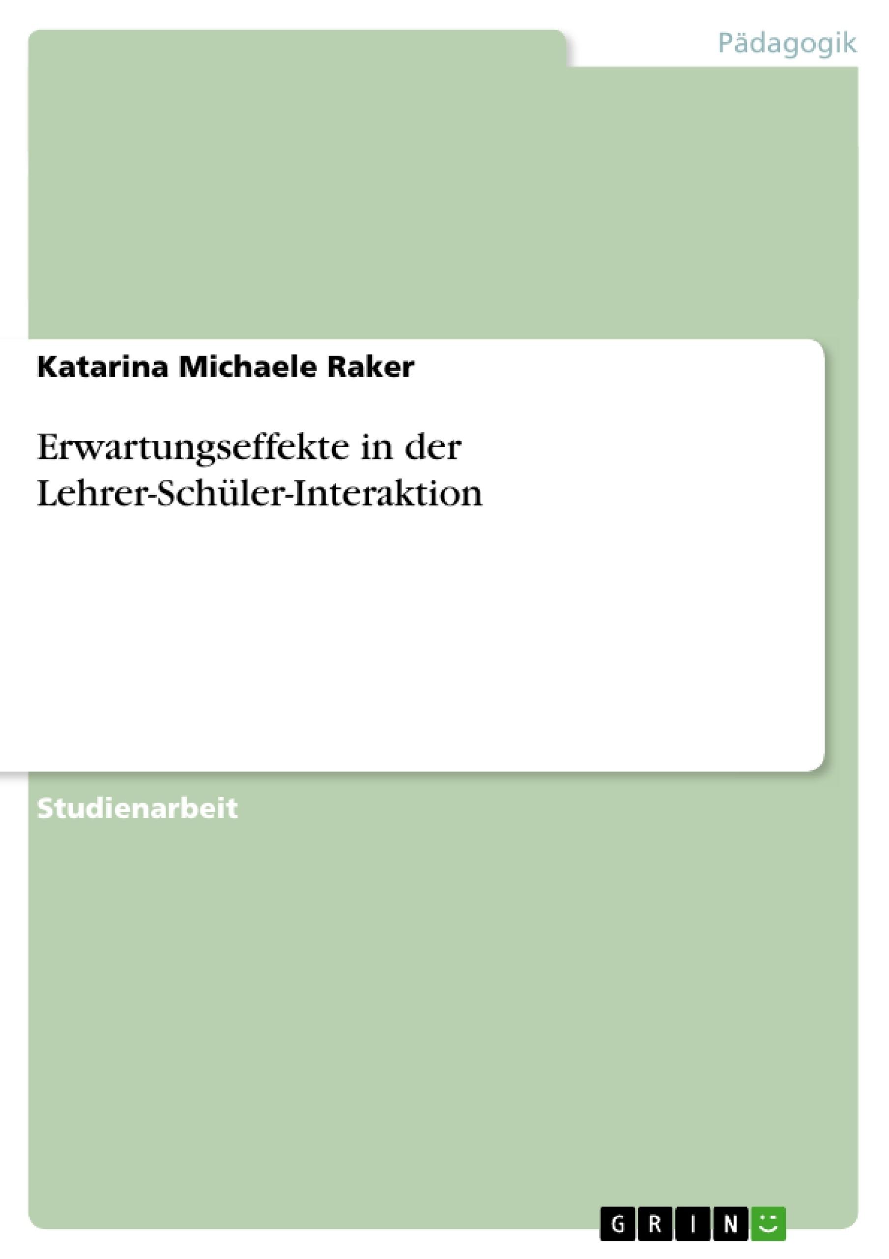 Titel: Erwartungseffekte in der Lehrer-Schüler-Interaktion