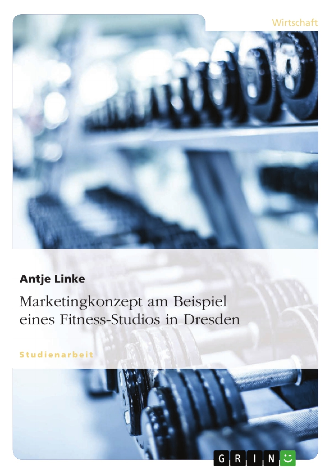 Titel: Marketingkonzept am Beispiel eines Fitness-Studios in Dresden