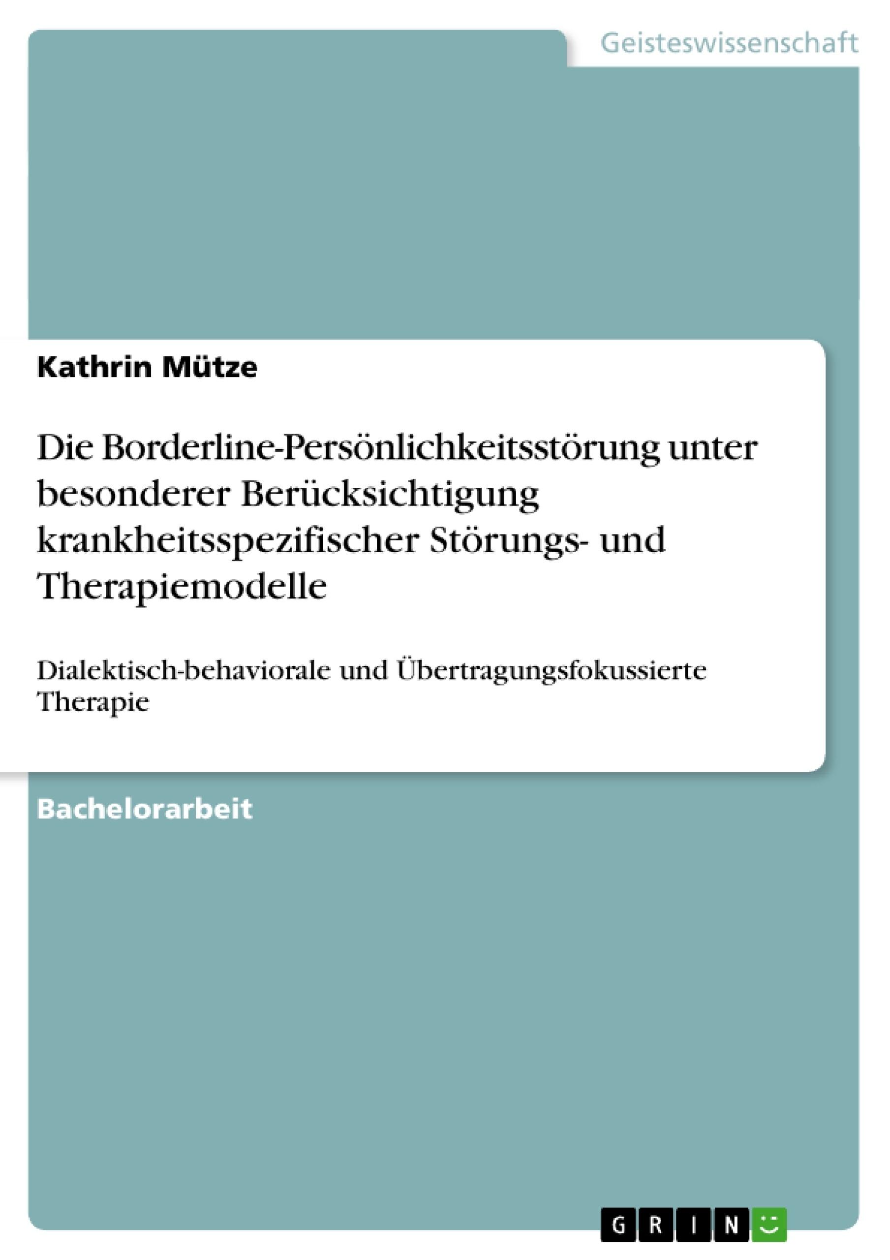 Titel: Die Borderline-Persönlichkeitsstörung unter besonderer Berücksichtigung krankheitsspezifischer Störungs- und Therapiemodelle