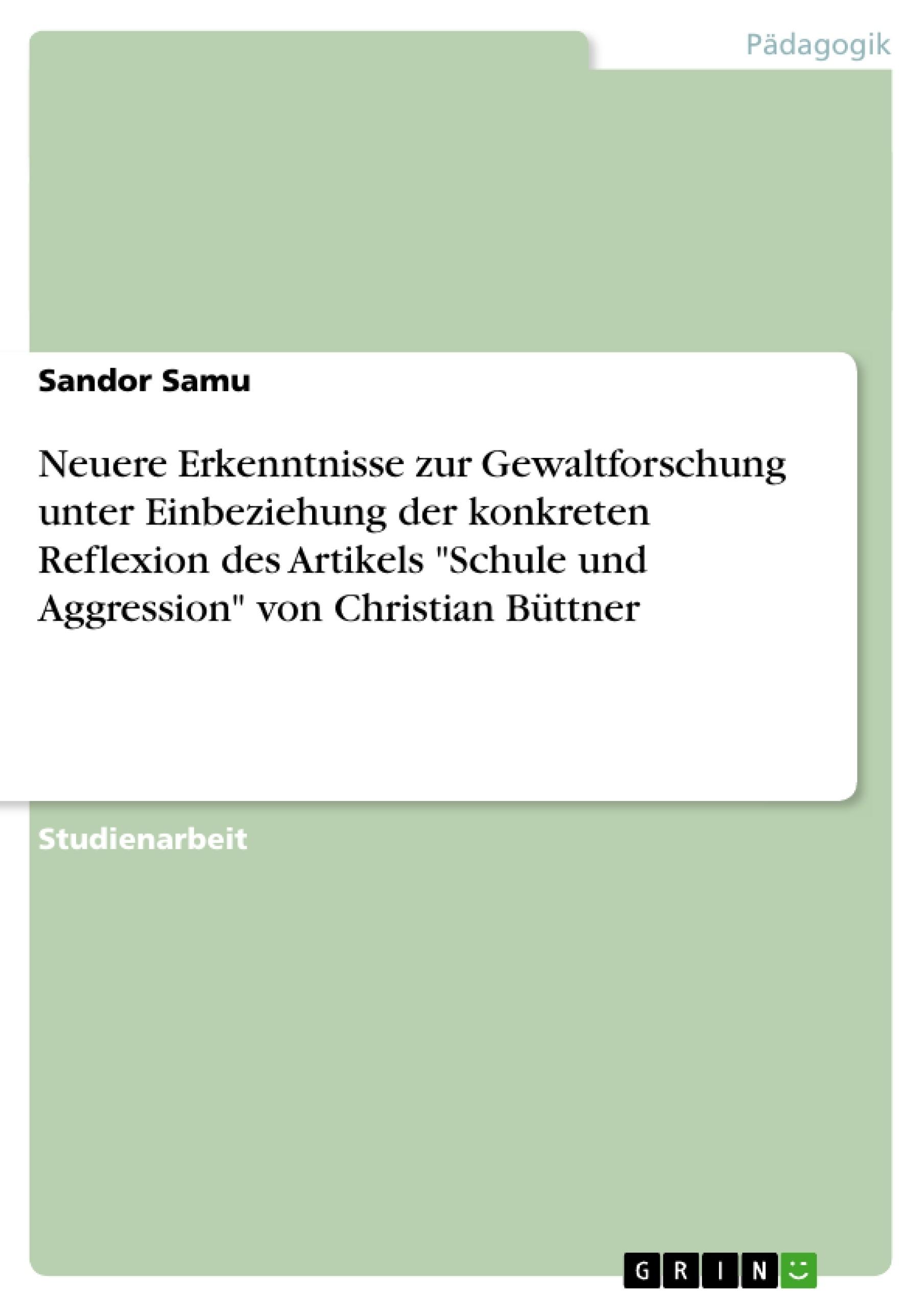 """Titel: Neuere Erkenntnisse zur Gewaltforschung unter Einbeziehung der konkreten Reflexion des Artikels """"Schule und Aggression"""" von Christian Büttner"""