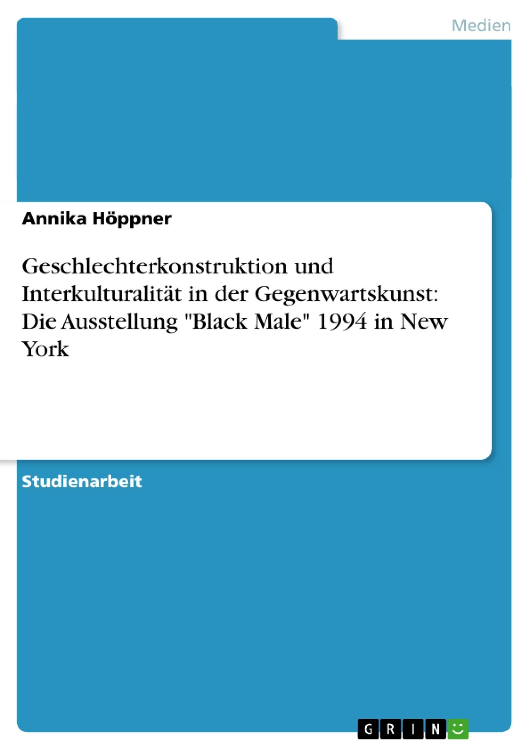 """Titel: Geschlechterkonstruktion und Interkulturalität in der Gegenwartskunst: Die Ausstellung """"Black Male"""" 1994 in New York"""